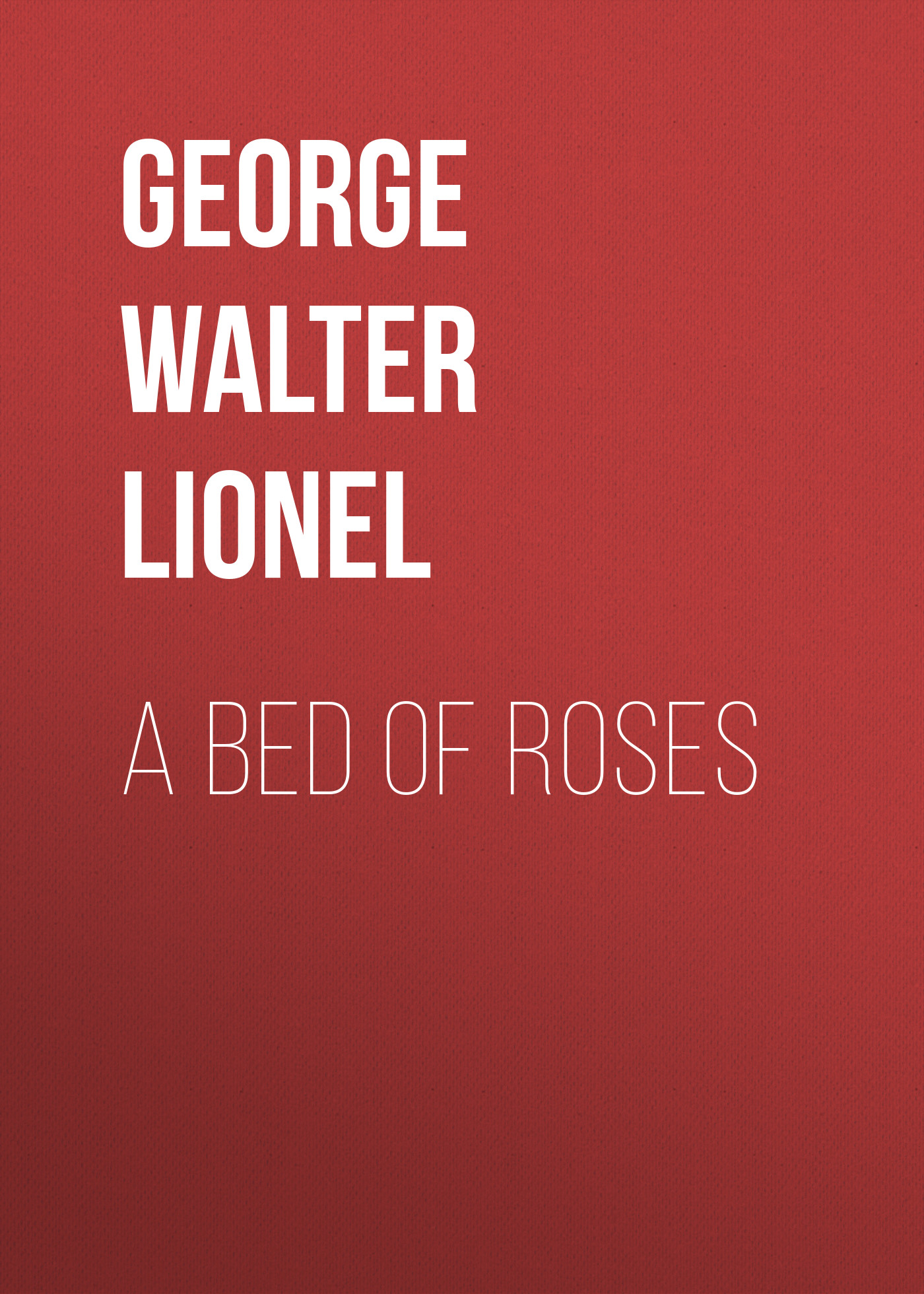 George Walter Lionel A Bed of Roses george walter lionel a bed of roses