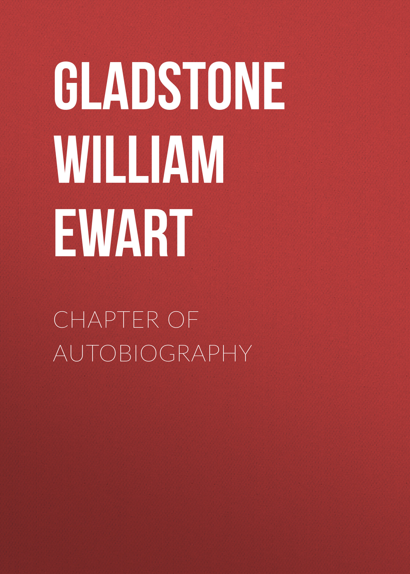 Gladstone William Ewart Chapter of Autobiography gladstone william ewart studies on homer and the homeric age vol 3 of 3