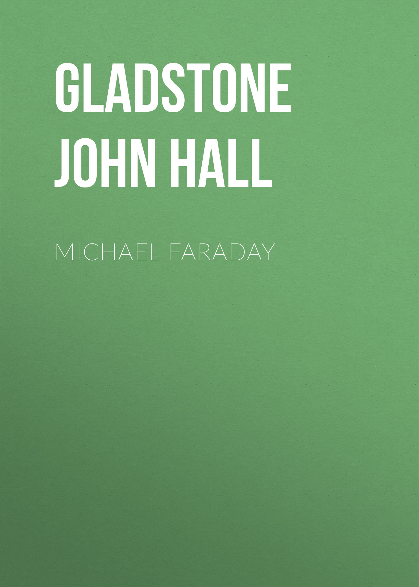 Gladstone John Hall Michael Faraday