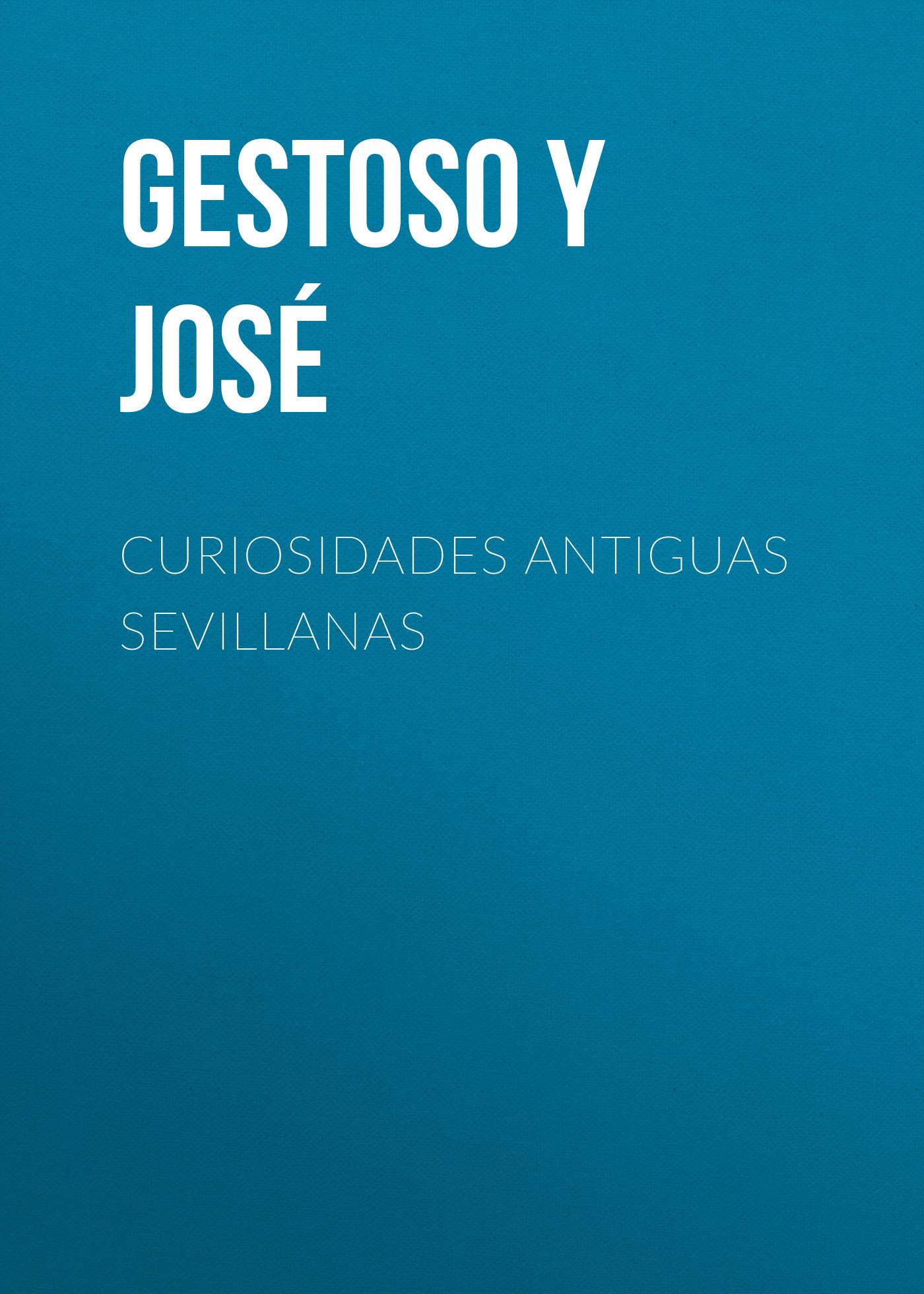 Gestoso y Pérez José Curiosidades antiguas sevillanas