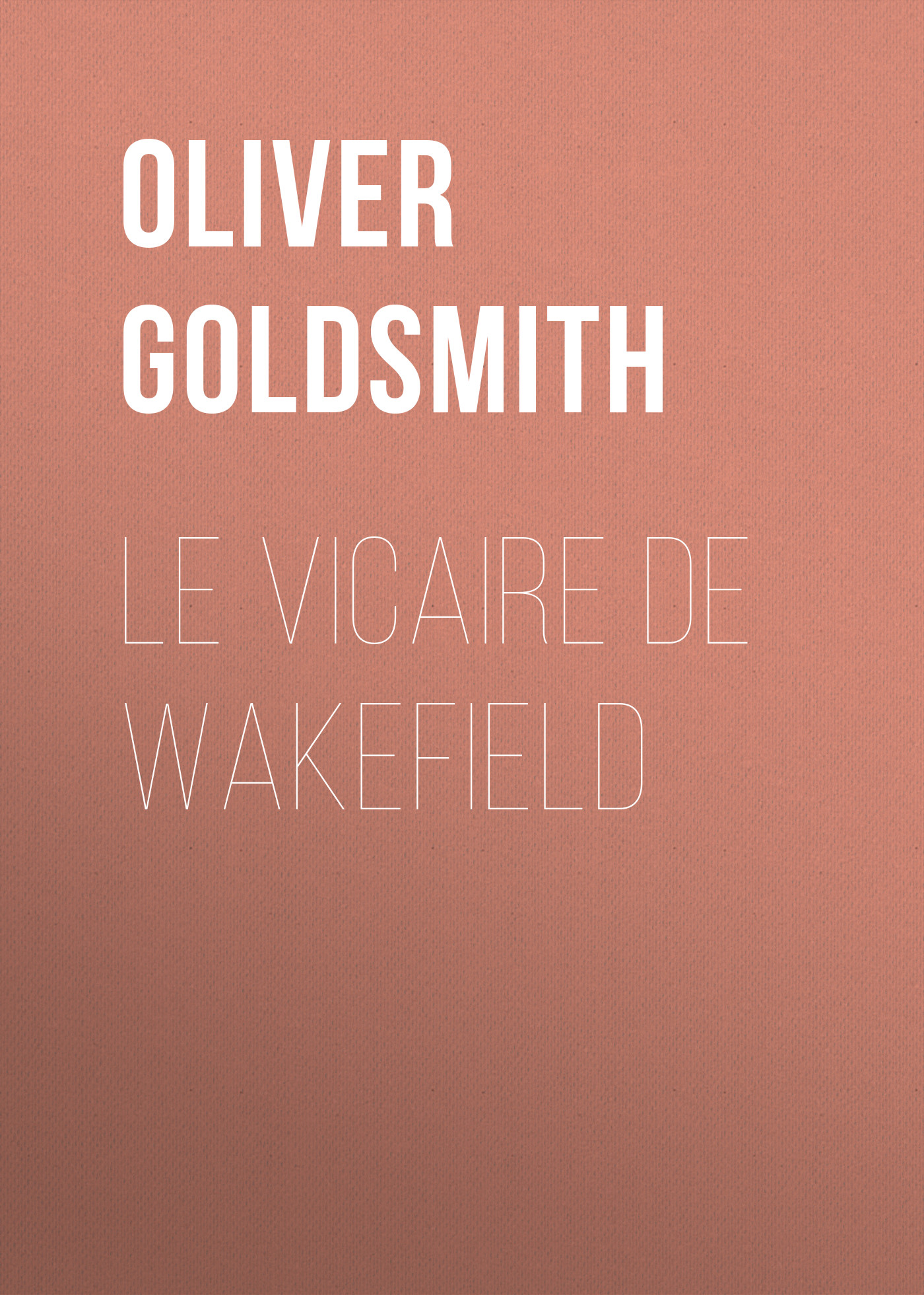 Oliver Goldsmith Le Vicaire de Wakefield oliver goldsmith the deserted village