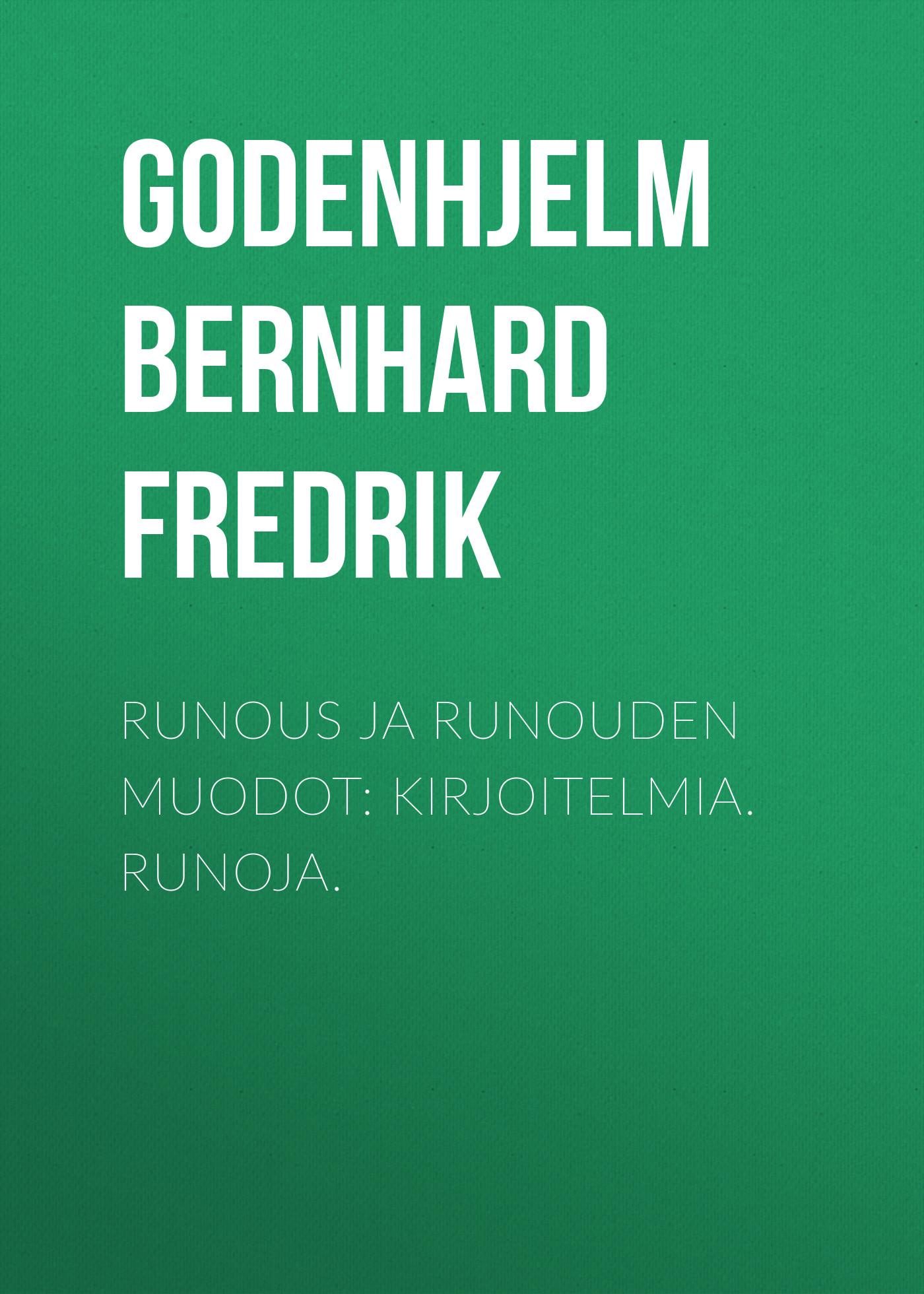 Godenhjelm Bernhard Fredrik Runous ja runouden muodot: Kirjoitelmia. Runoja.