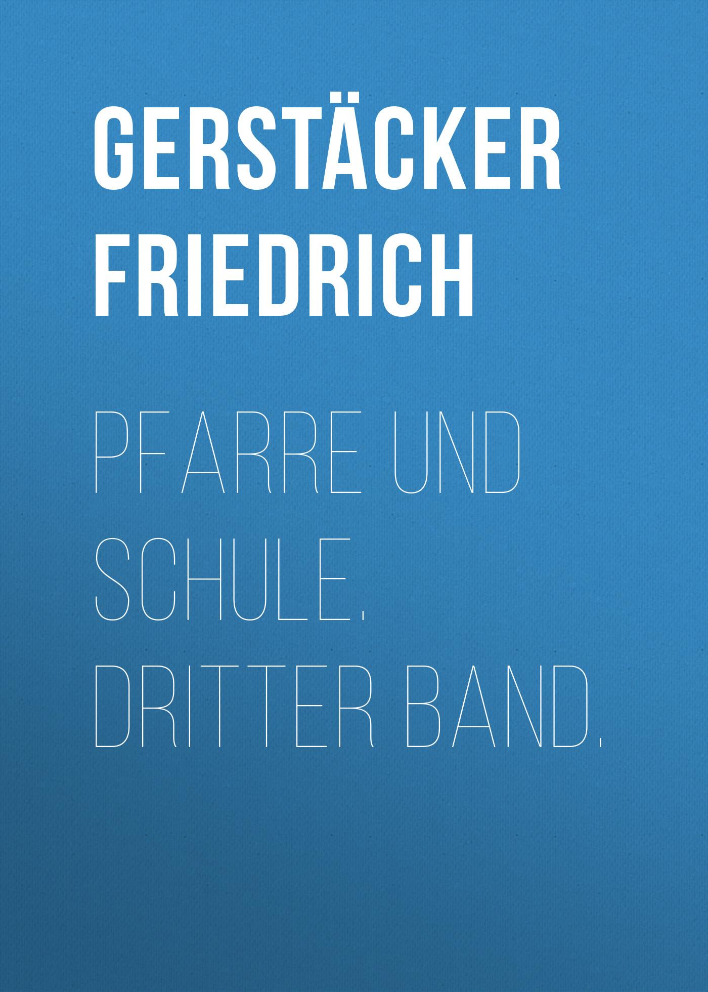 Gerstäcker Friedrich Pfarre und Schule. Dritter Band. gerstäcker friedrich amerikanische wald und strombilder zweiter band