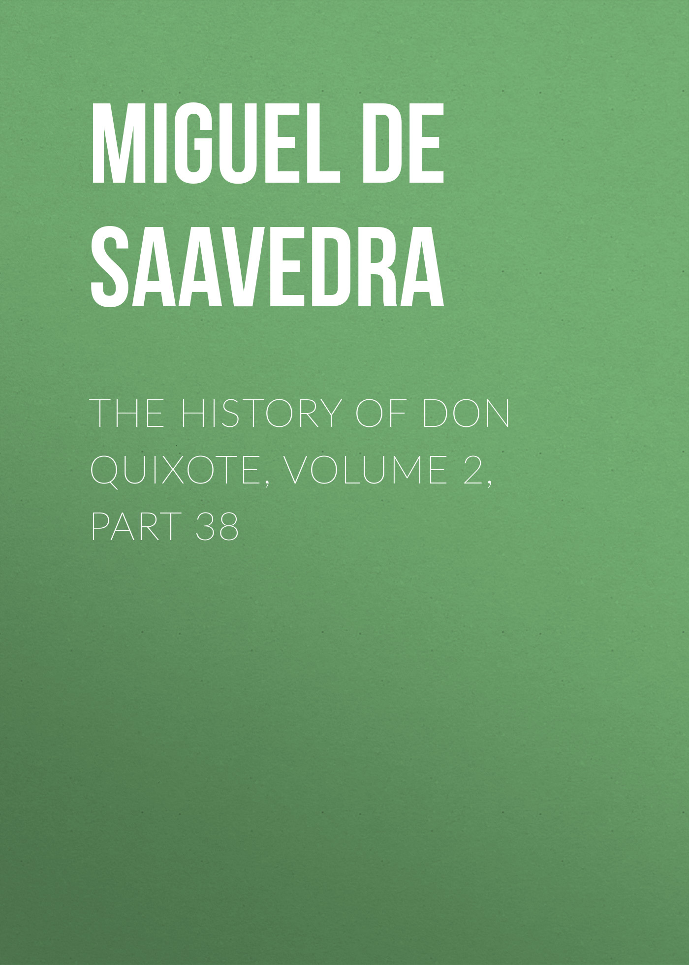 Мигель де Сервантес Сааведра The History of Don Quixote, Volume 2, Part 38 rasmus björn anderson the heimskringla a history of the norse kings volume 5 part 2