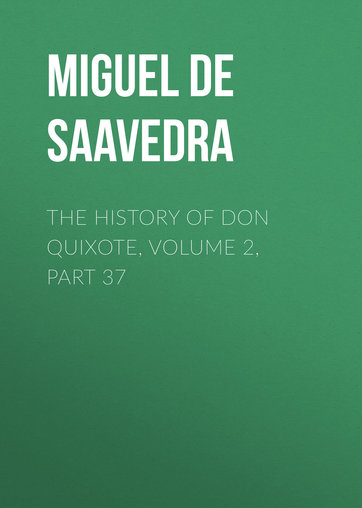 Мигель де Сервантес Сааведра The History of Don Quixote, Volume 2, Part 37 rasmus björn anderson the heimskringla a history of the norse kings volume 5 part 2