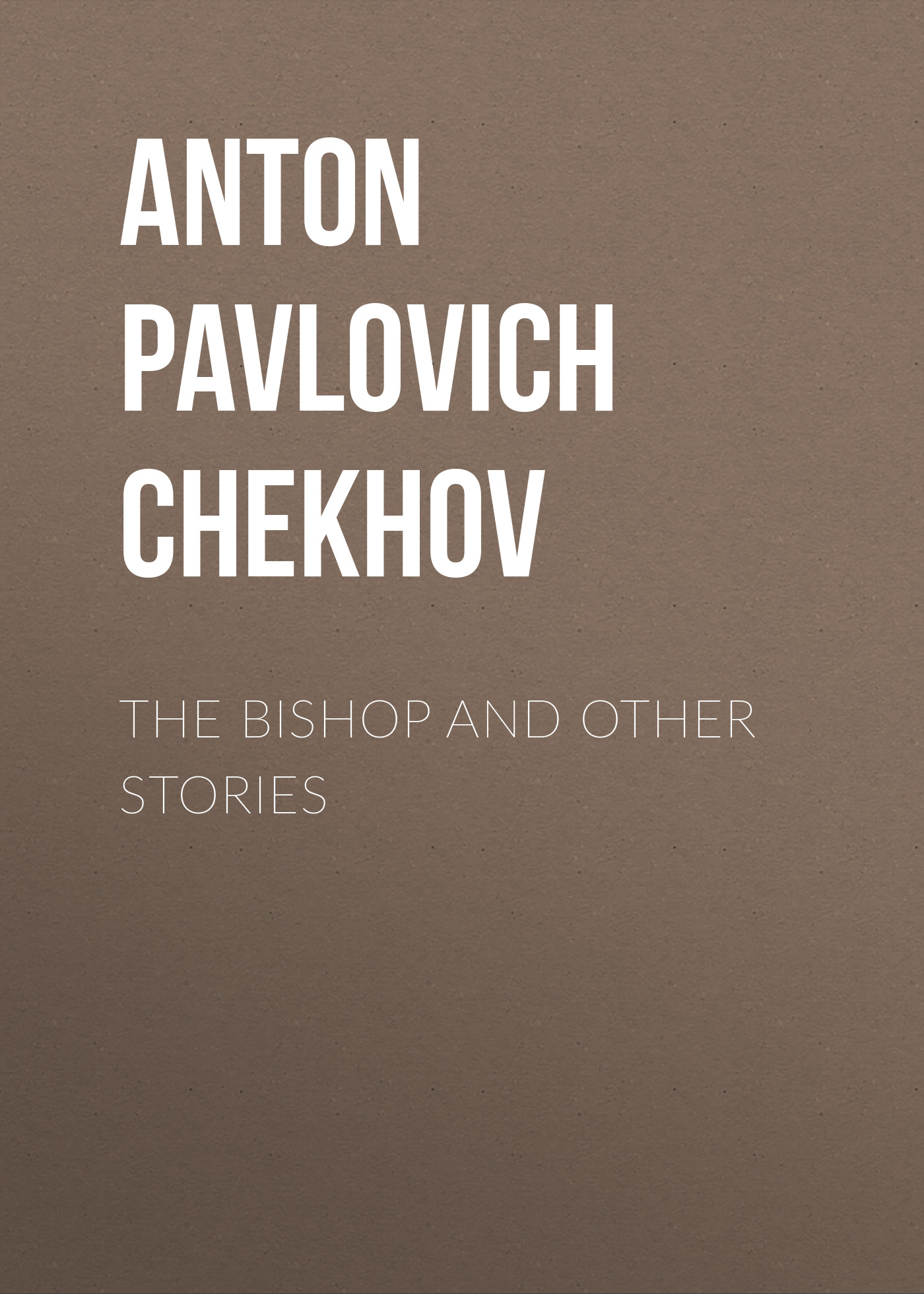 Антон Чехов The Bishop and Other Stories anton pavlovich chekhov the witch and other stories