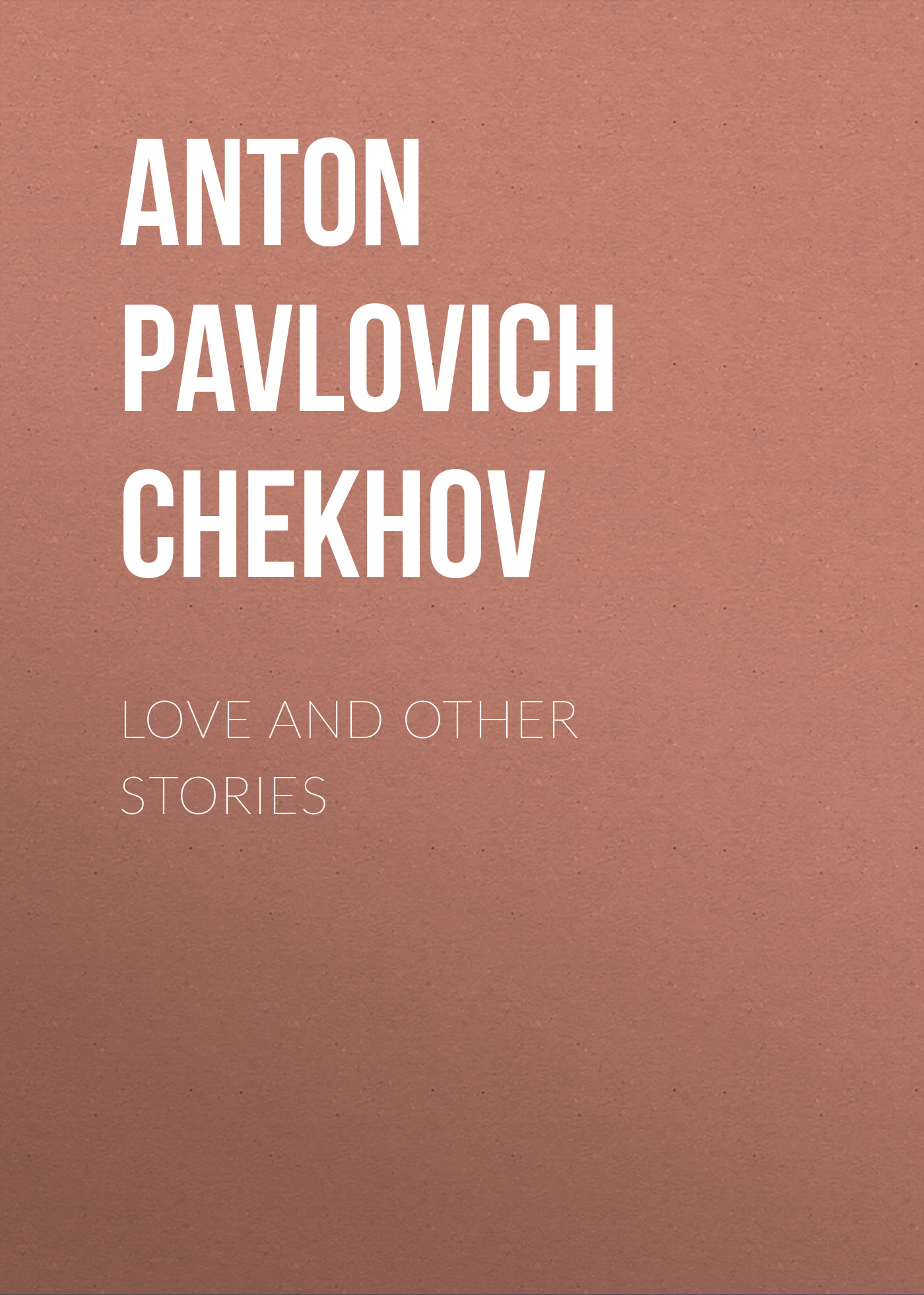 Антон Чехов Love and Other Stories антон чехов the duel and other stories