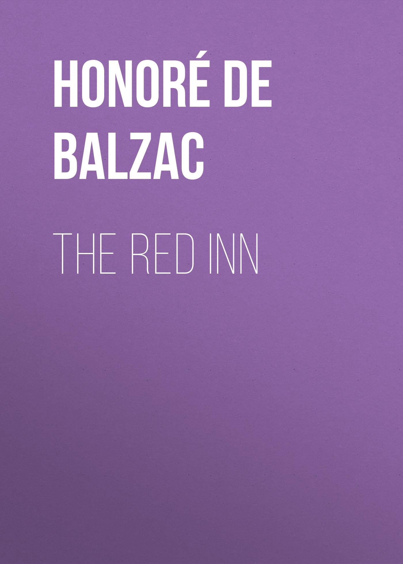 Оноре де Бальзак The Red Inn оноре де бальзак the human comedy introductions and appendix