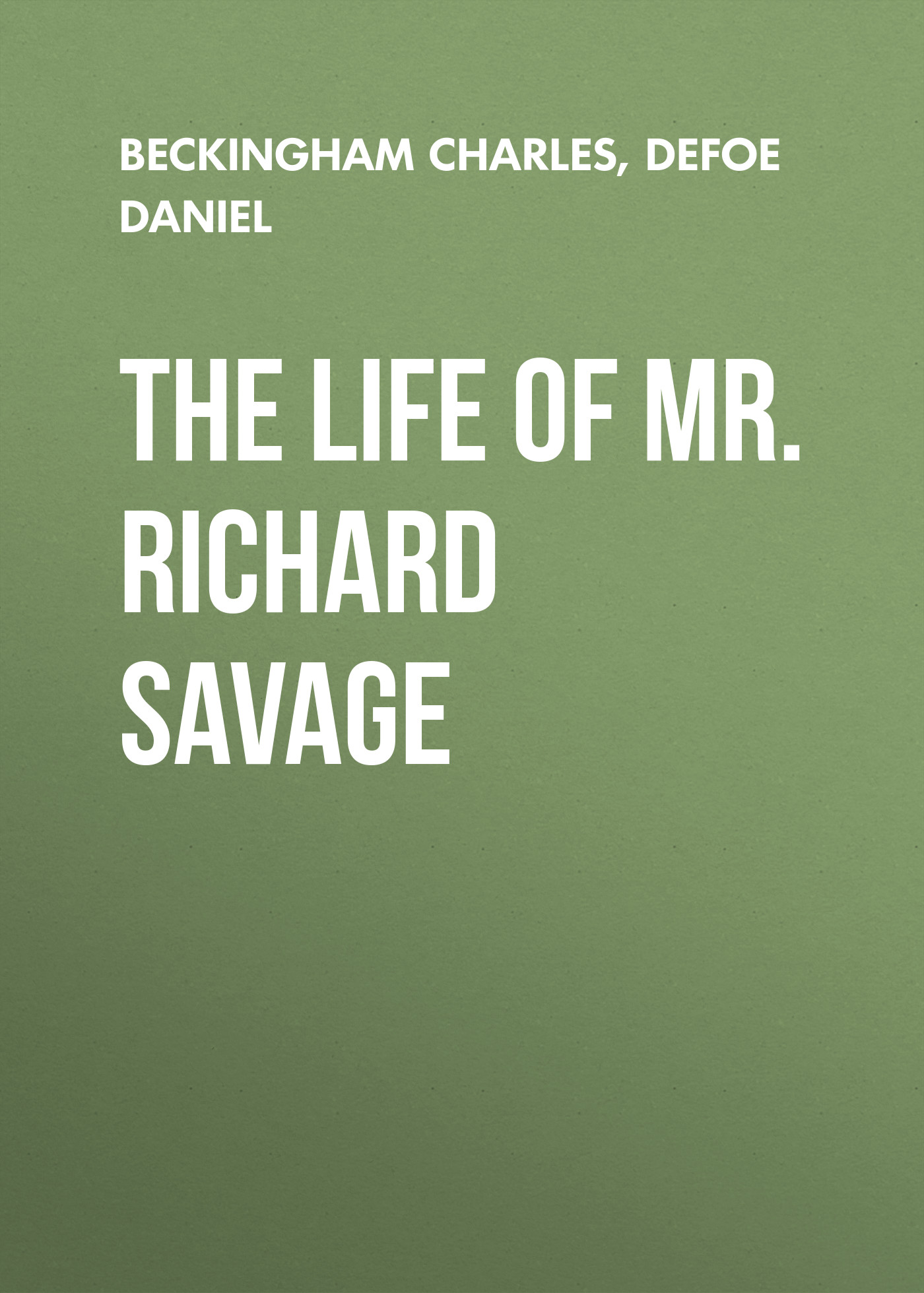 Даниэль Дефо The Life of Mr. Richard Savage the savage number