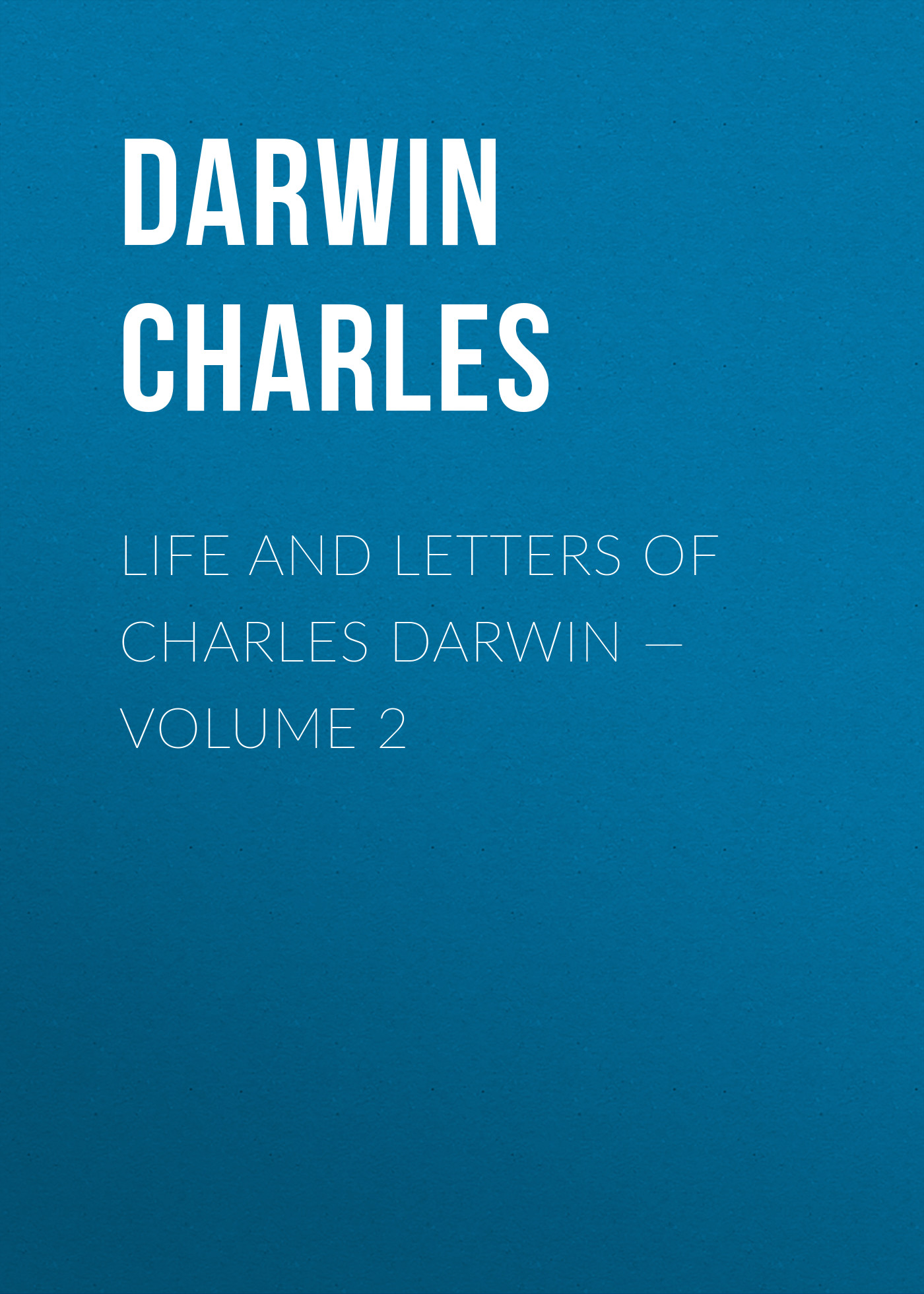 Чарльз Дарвин Life and Letters of Charles Darwin — Volume 2 burton j hendrick the life and letters of walter h page volume i
