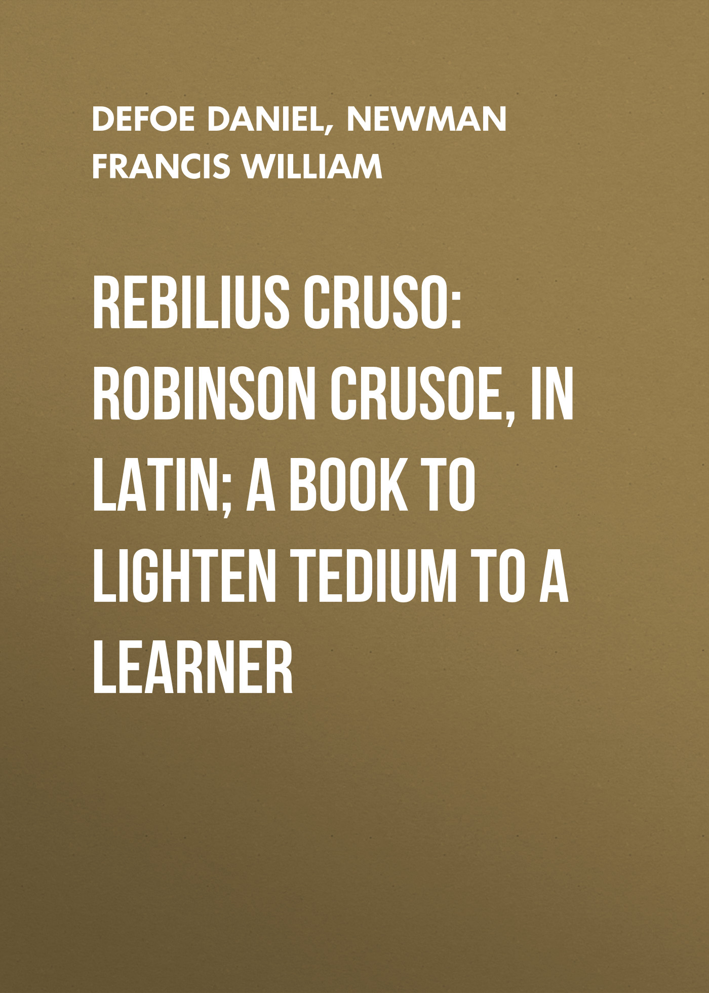 Даниэль Дефо Rebilius Cruso: Robinson Crusoe, in Latin; a book to lighten tedium to a learner robinson where to cruise cloth