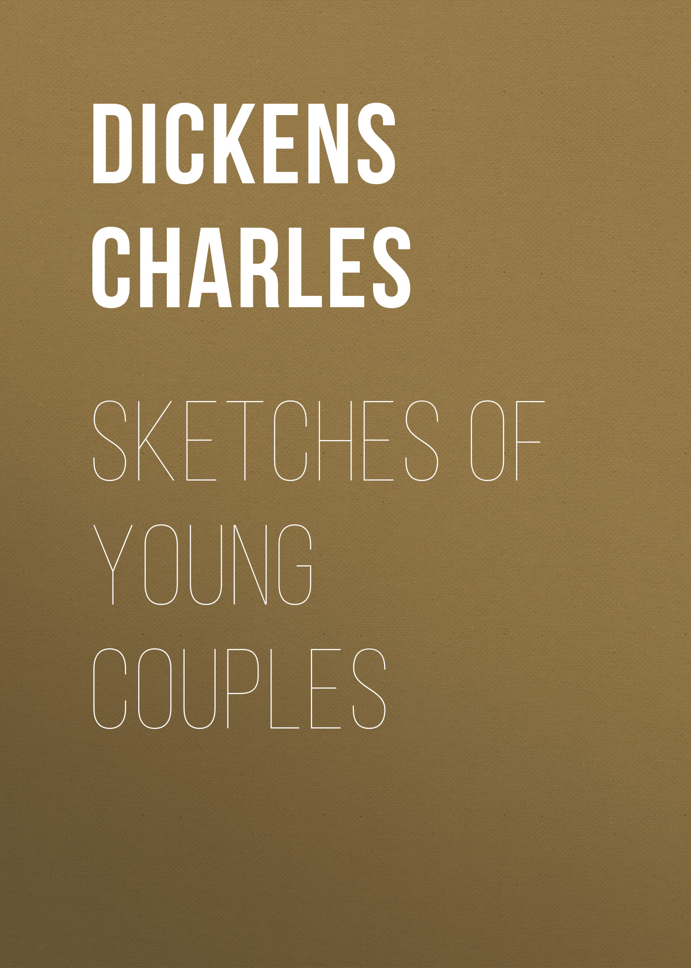 Чарльз Диккенс Sketches of Young Couples dickens c sketches of young ladies young gentlemen and young couples