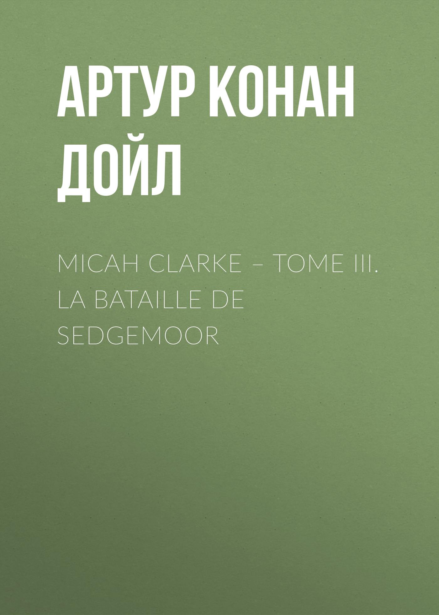 лучшая цена Артур Конан Дойл Micah Clarke – Tome III. La Bataille de Sedgemoor