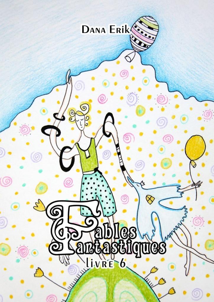 Dana Erik Fables Fantastiques. Livre 6