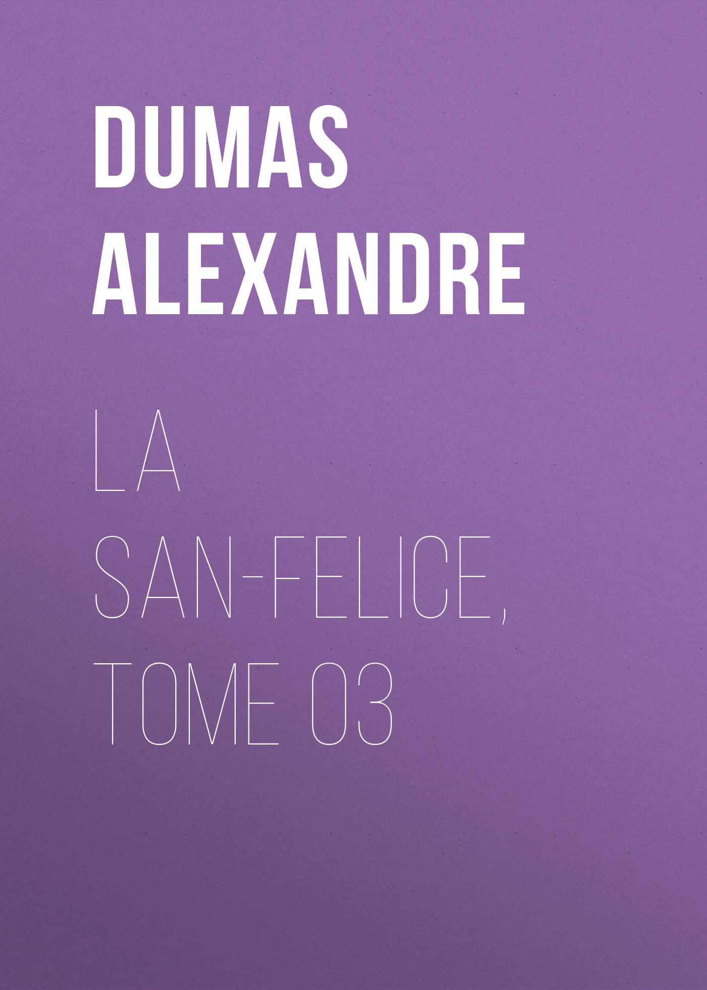 Александр Дюма La San-Felice, Tome 03 александр дюма la san felice tome 04