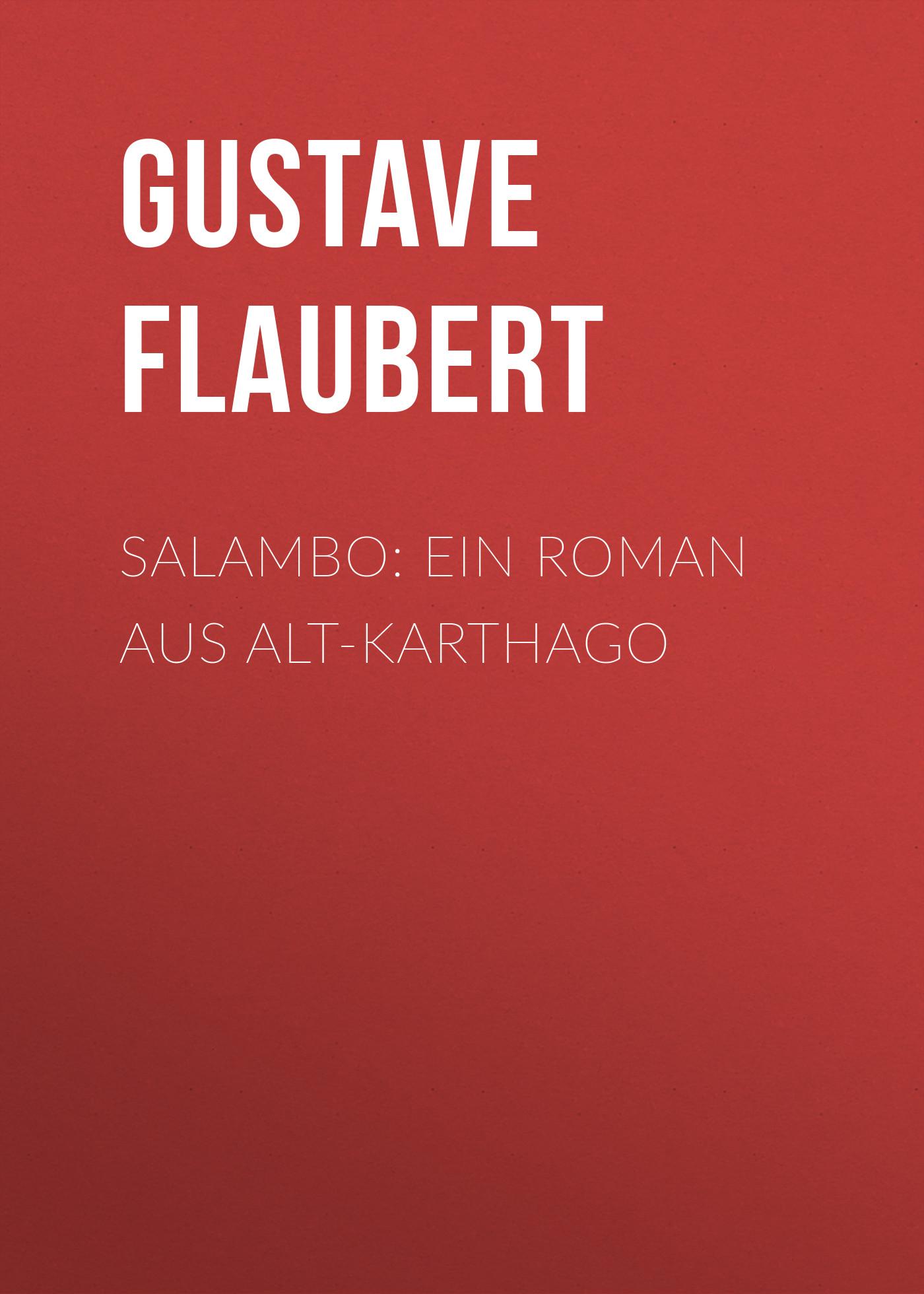 Gustave Flaubert Salambo: Ein Roman aus Alt-Karthago