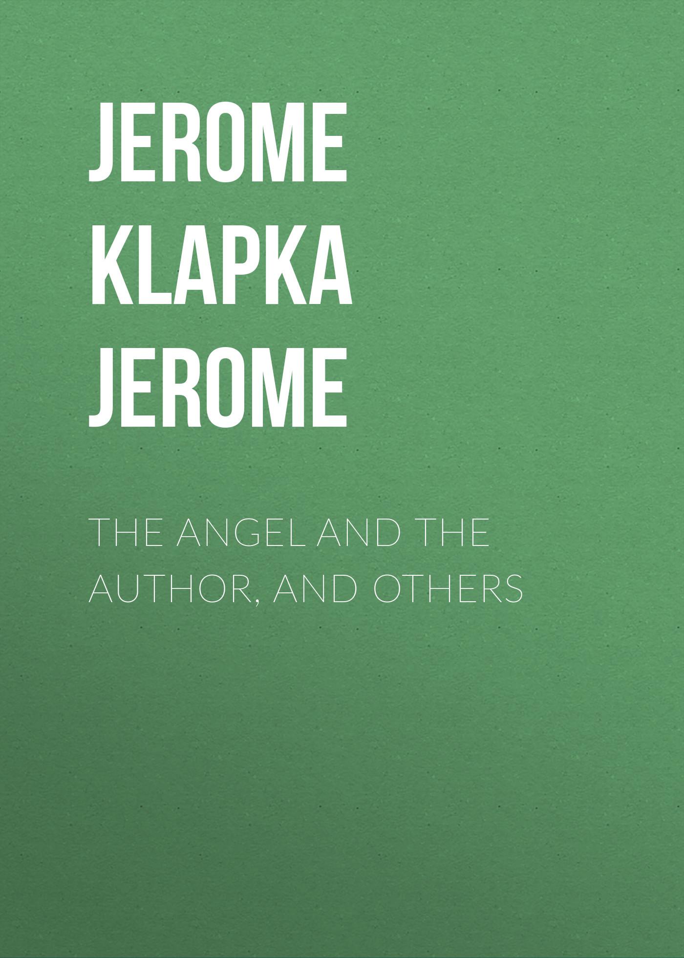 Джером Клапка Джером The Angel and the Author, and Others джером клапка джером john ingerfield and other stories