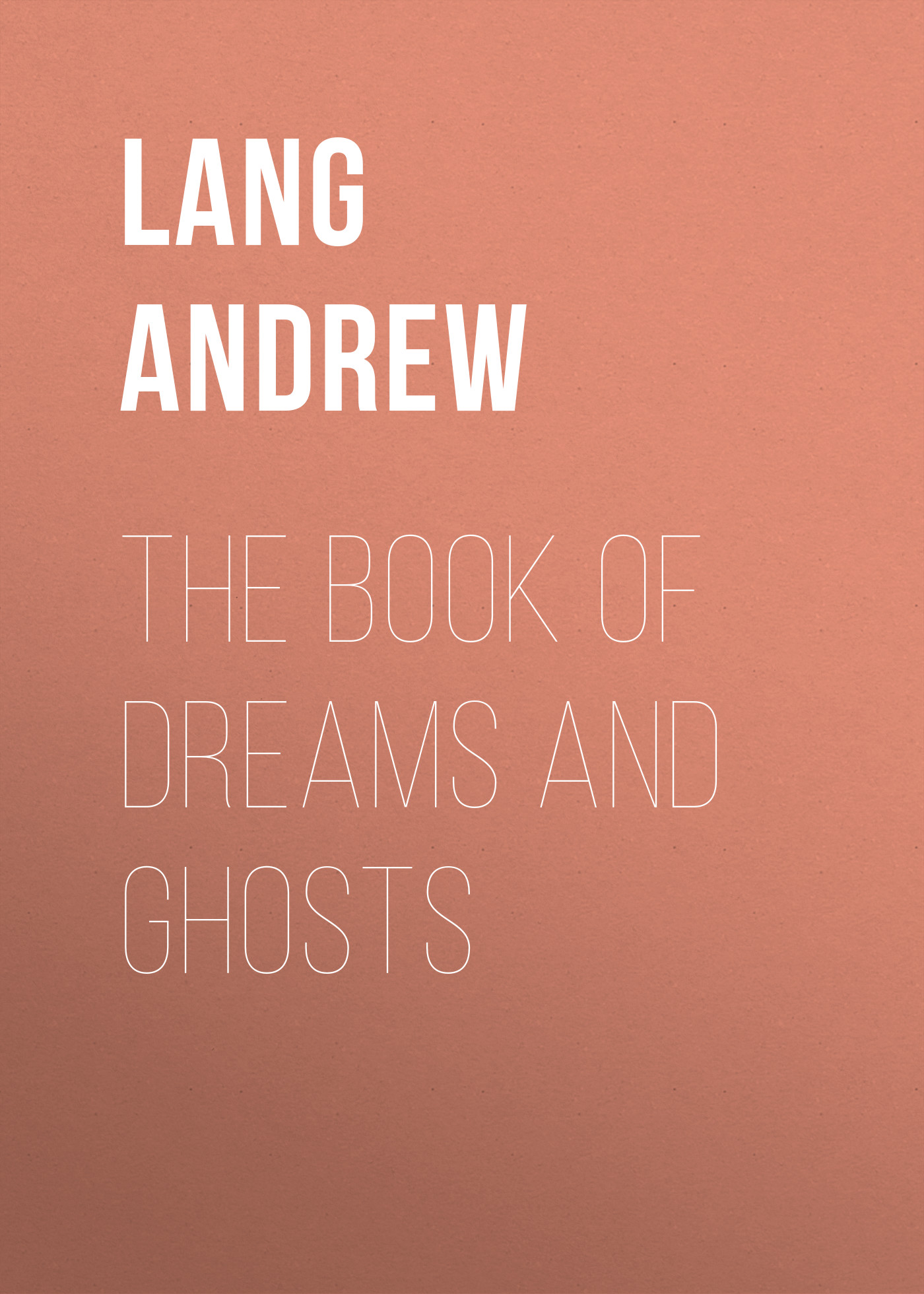 Lang Andrew The Book of Dreams and Ghosts andrew lang tales of troy and greece