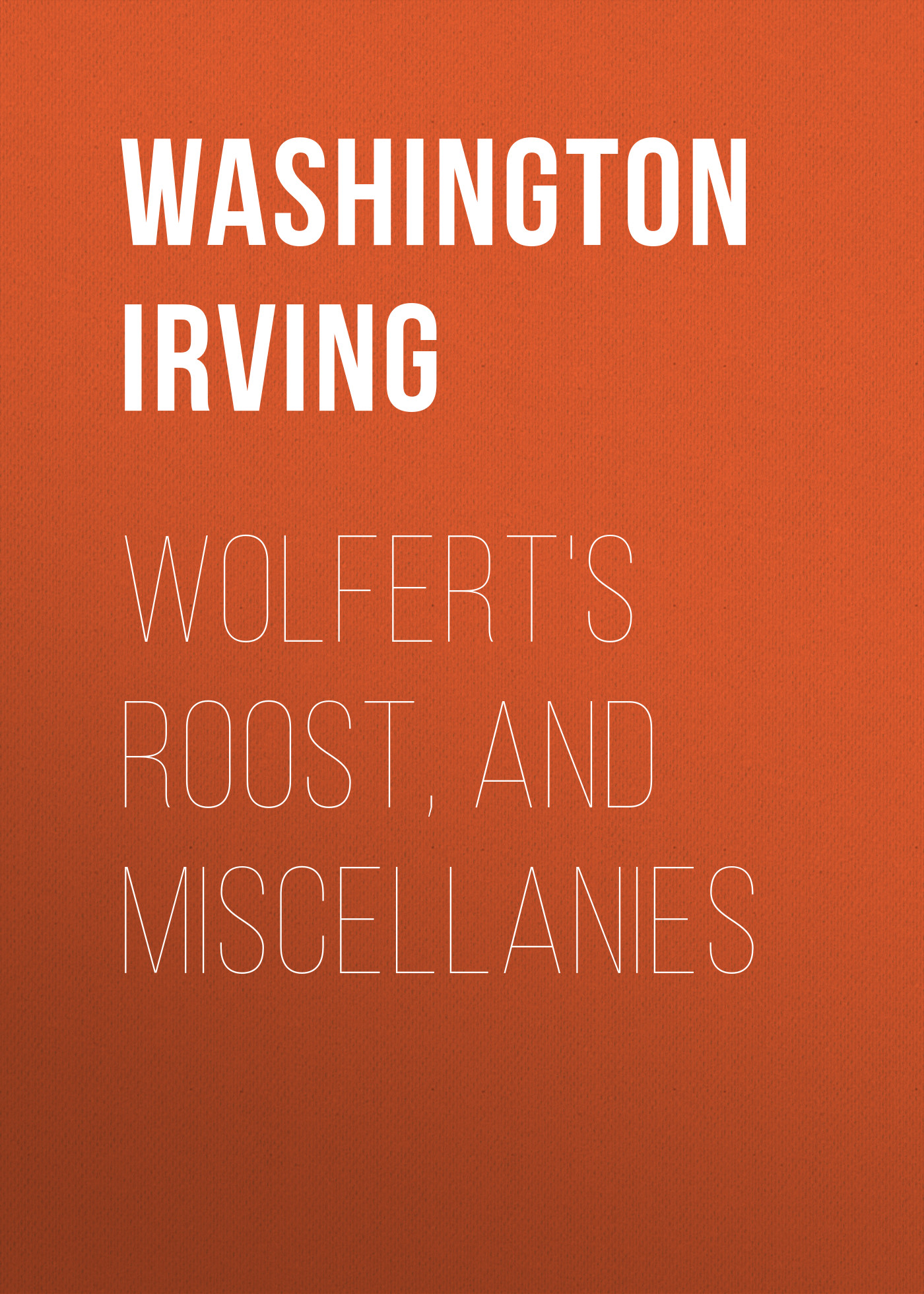Вашингтон Ирвинг Wolfert's Roost, and Miscellanies washington irving wolfert s roost and miscellanies
