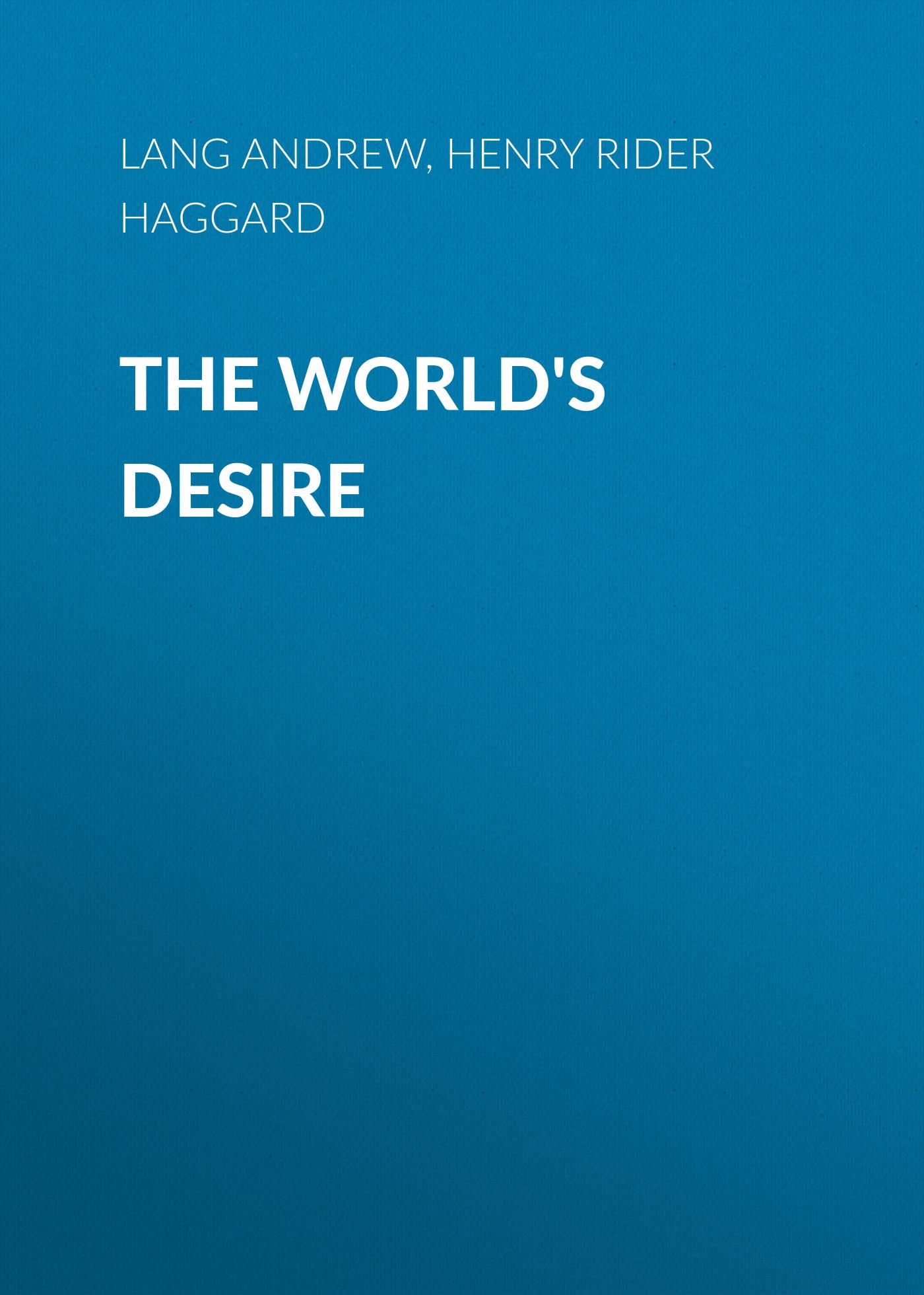 Генри Райдер Хаггард The World's Desire генри райдер хаггард elissa or the doom of zimbabwe