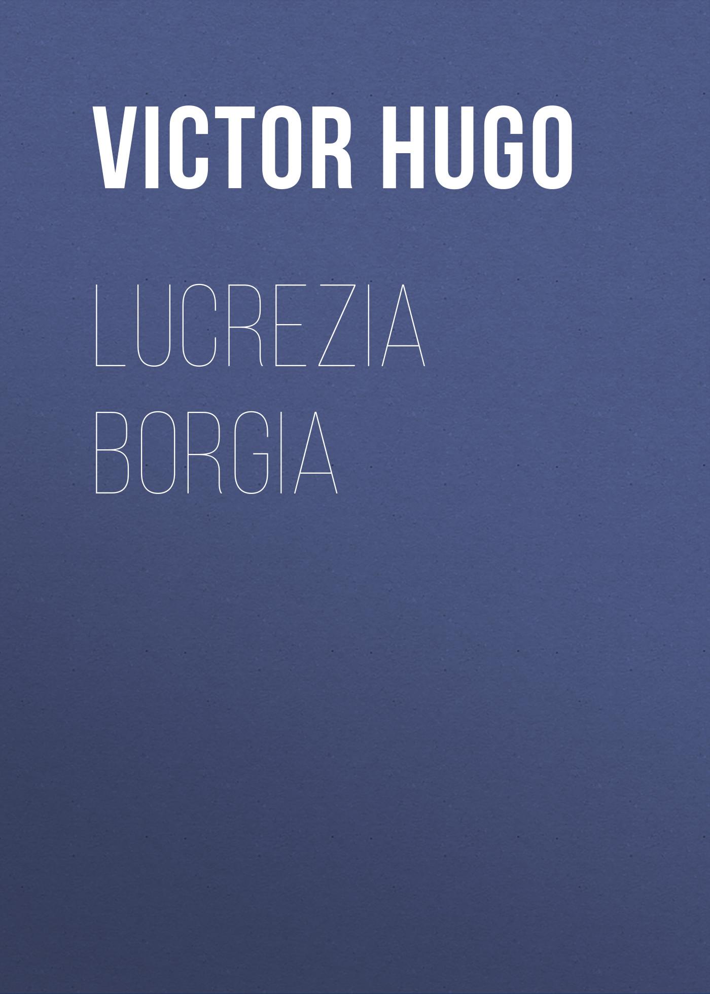 цена на Виктор Мари Гюго Lucrezia Borgia