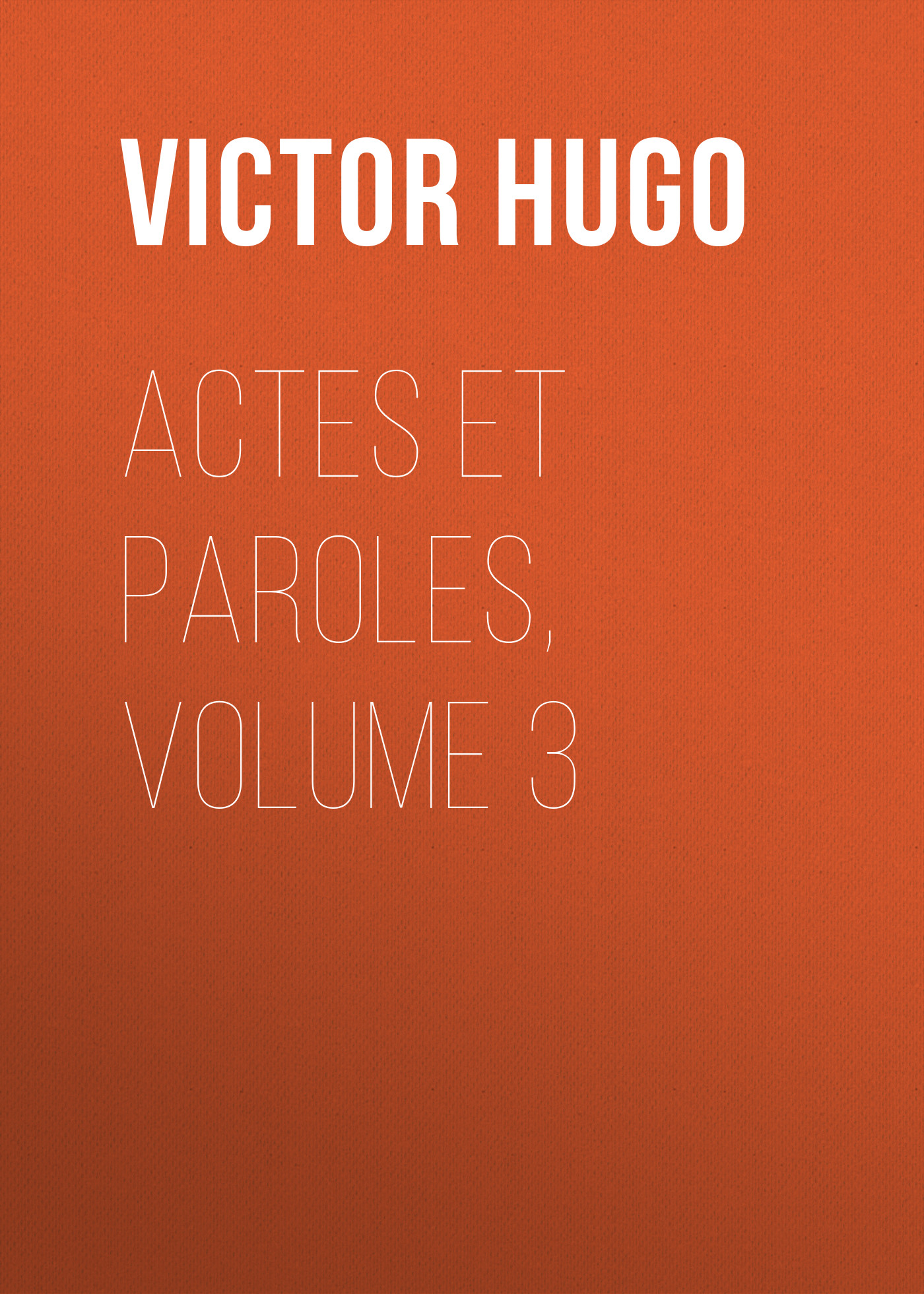 Виктор Мари Гюго Actes et Paroles, Volume 3 paroles
