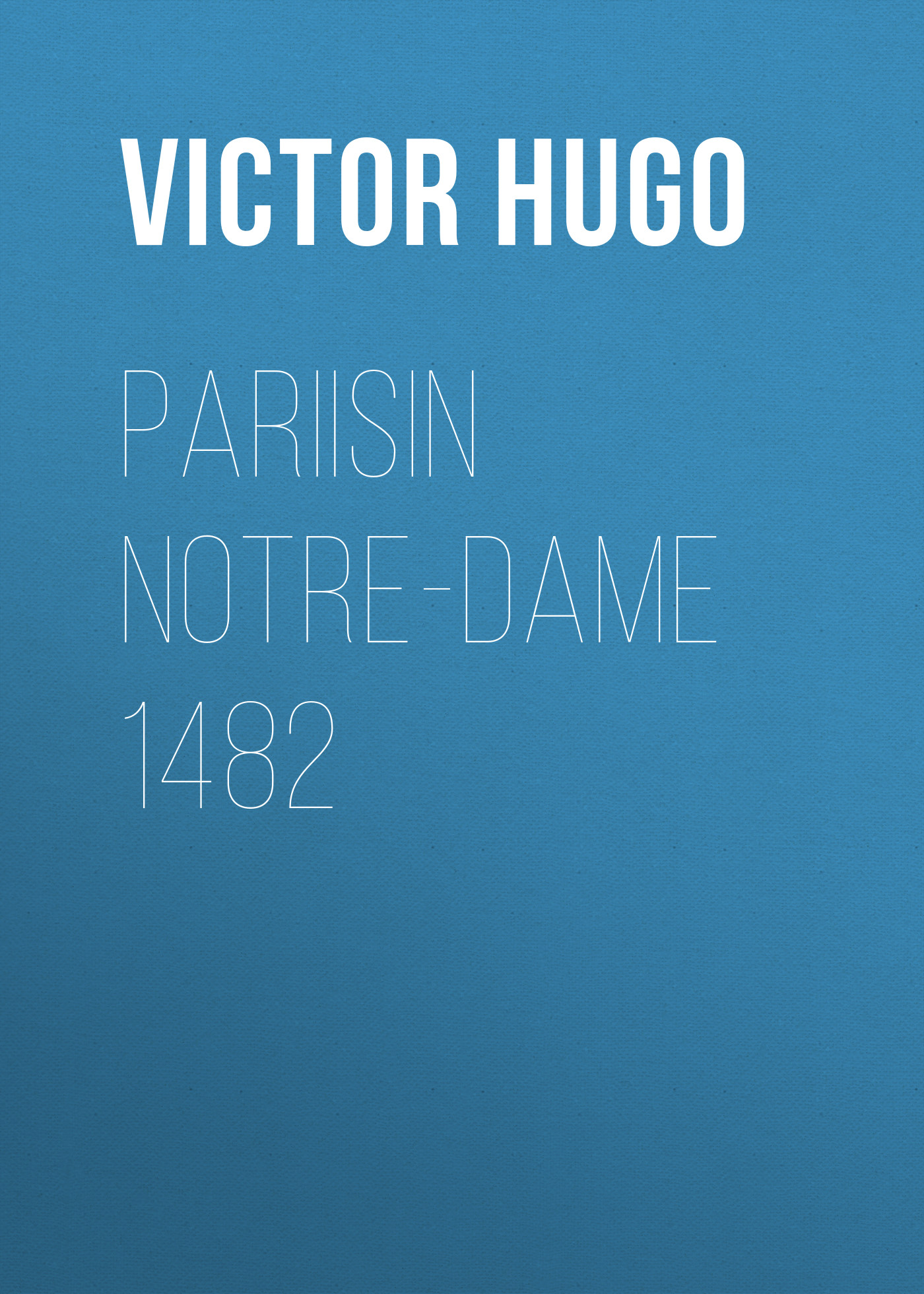 Виктор Мари Гюго Pariisin Notre-Dame 1482 hugo victor the hunchback of notre dame