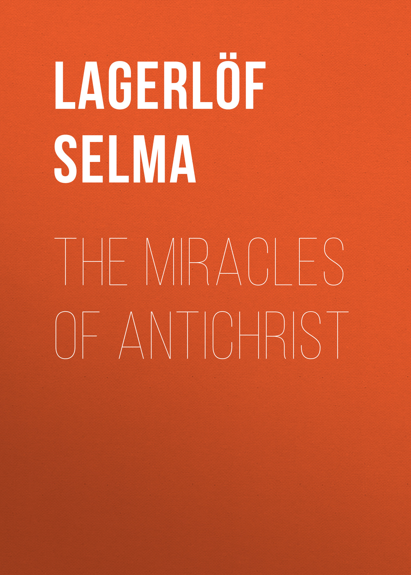 Lagerlöf Selma The Miracles of Antichrist цены онлайн