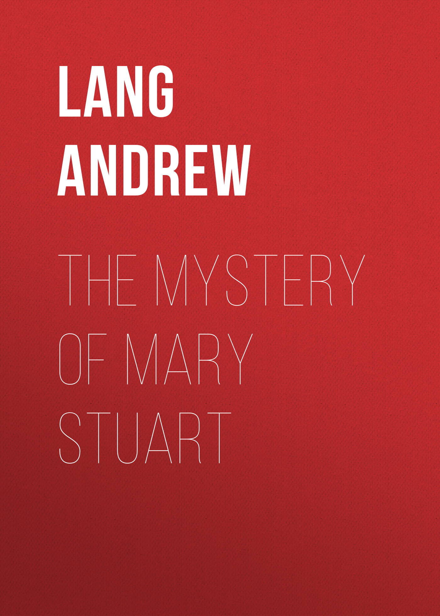 Lang Andrew The Mystery of Mary Stuart andrew lang tales of troy and greece