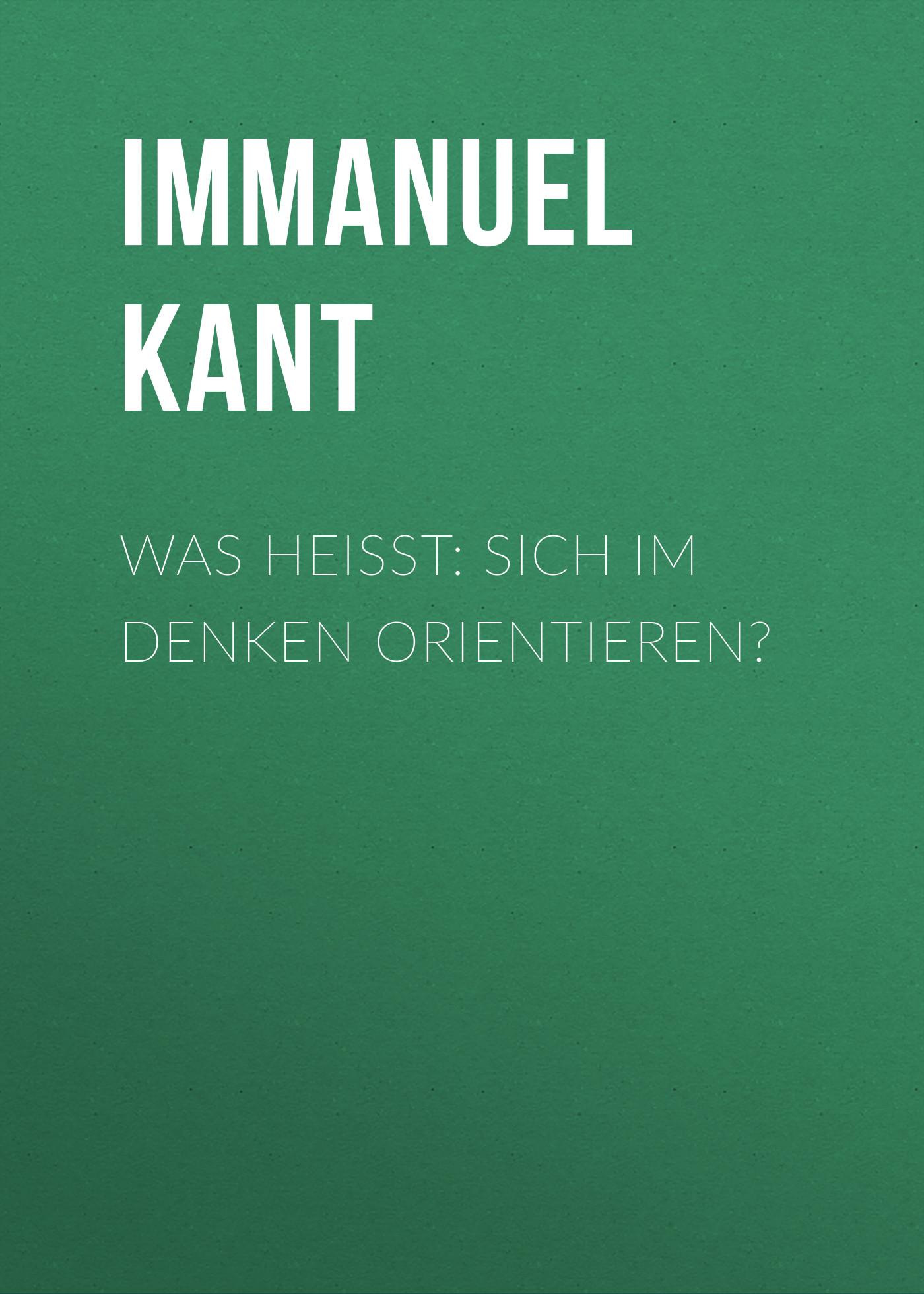 Иммануил Кант Was heißt: sich im Denken orientieren? immanuel kant was heißt sich im denken orientieren
