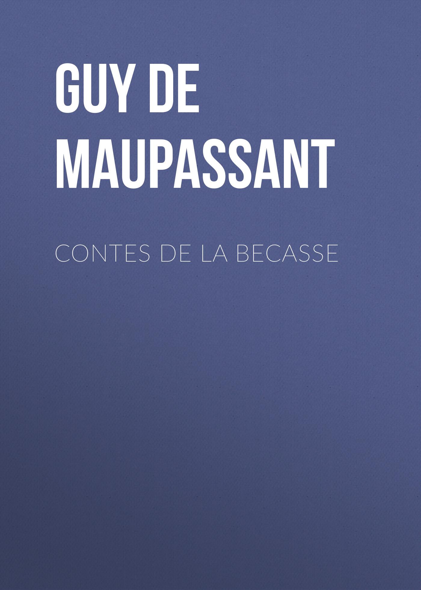 Ги де Мопассан Contes de la Becasse ги де мопассан boule de suif