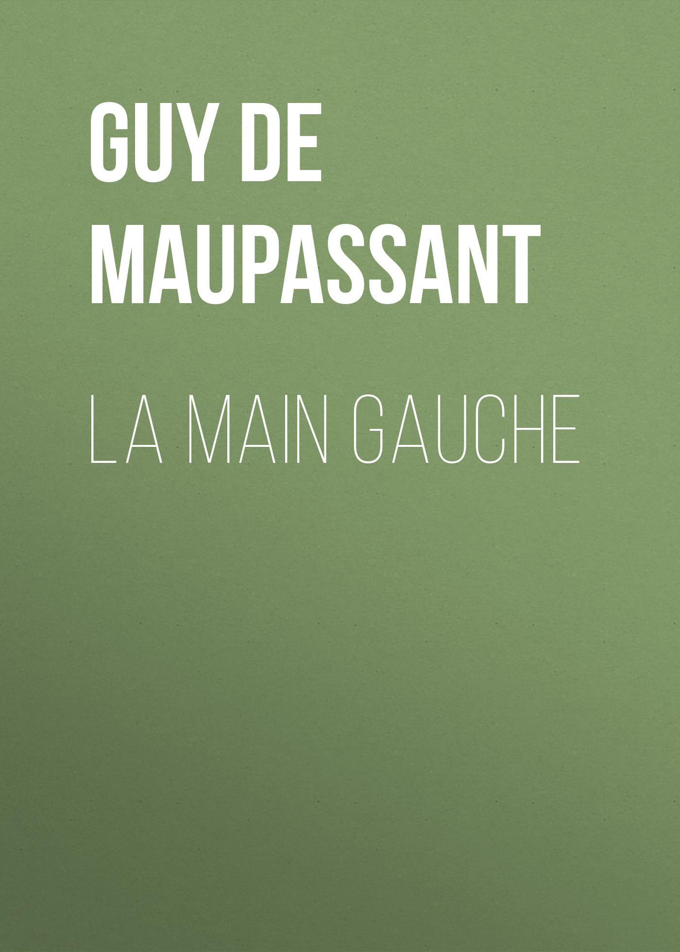 Ги де Мопассан La Main Gauche ги де мопассан la vie errante