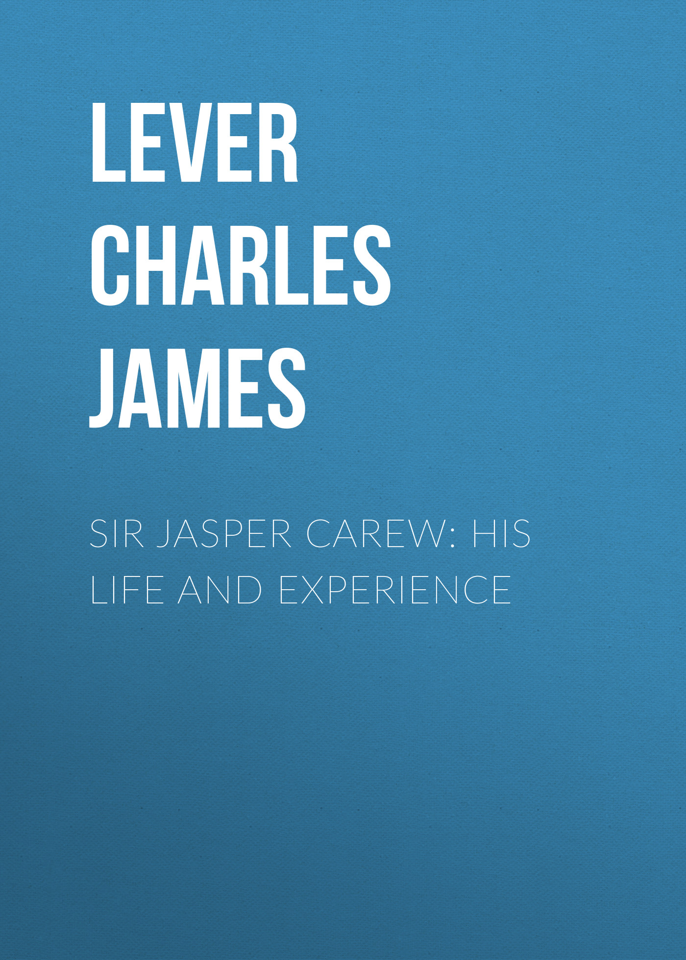 Lever Charles James Sir Jasper Carew: His Life and Experience lever charles james nuts and nutcrackers