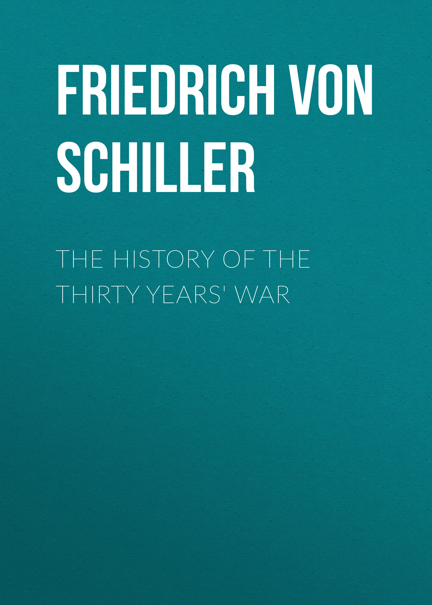 Friedrich von Schiller The History of the Thirty Years' War neil williamson elaine gallagher cameron johnston thirty years of rain