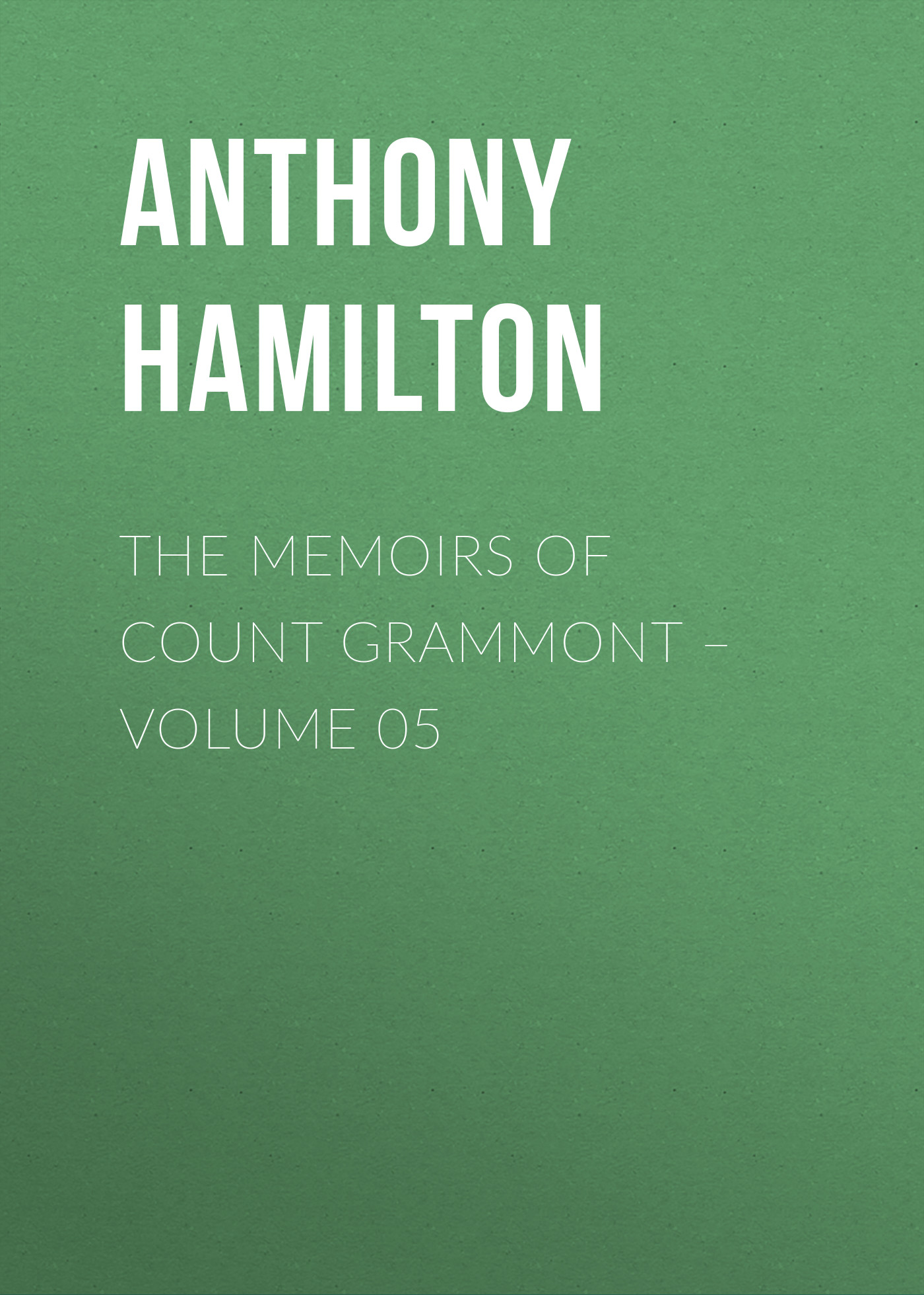Anthony Hamilton The Memoirs of Count Grammont – Volume 05 anthony hamilton memoirs of count grammont vol 2