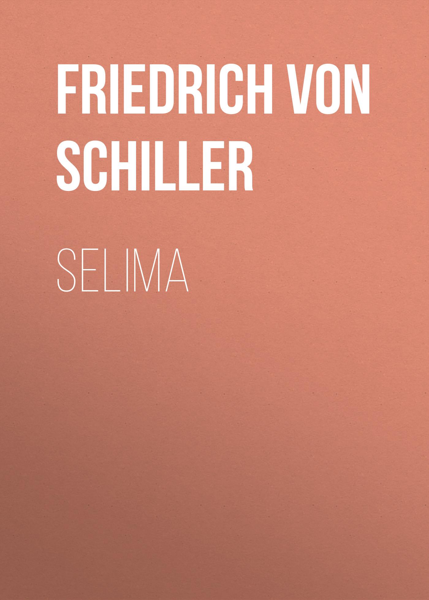 Friedrich von Schiller Selima friedrich von schiller wilhelm tell
