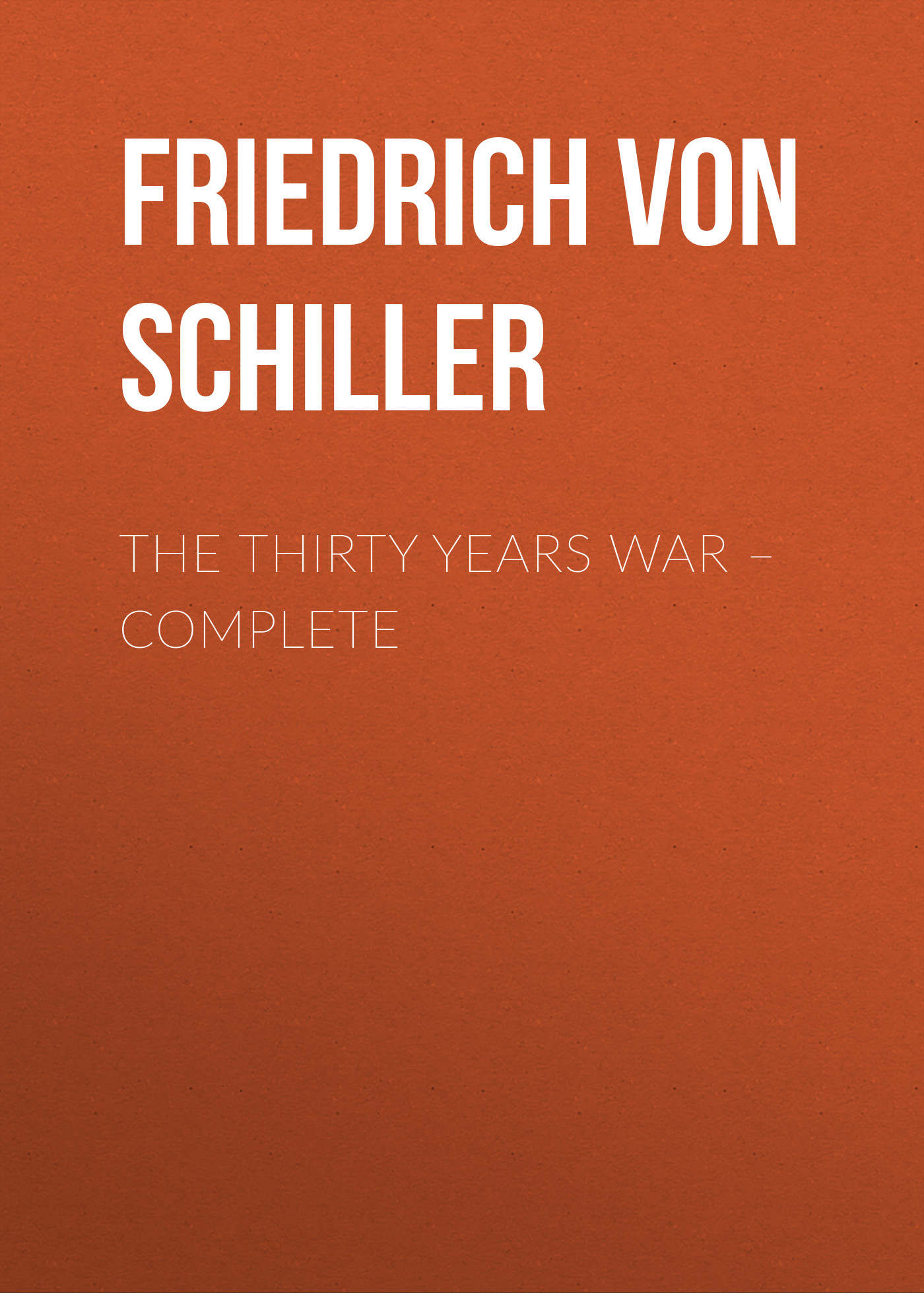 Friedrich von Schiller The Thirty Years War – Complete neil williamson elaine gallagher cameron johnston thirty years of rain