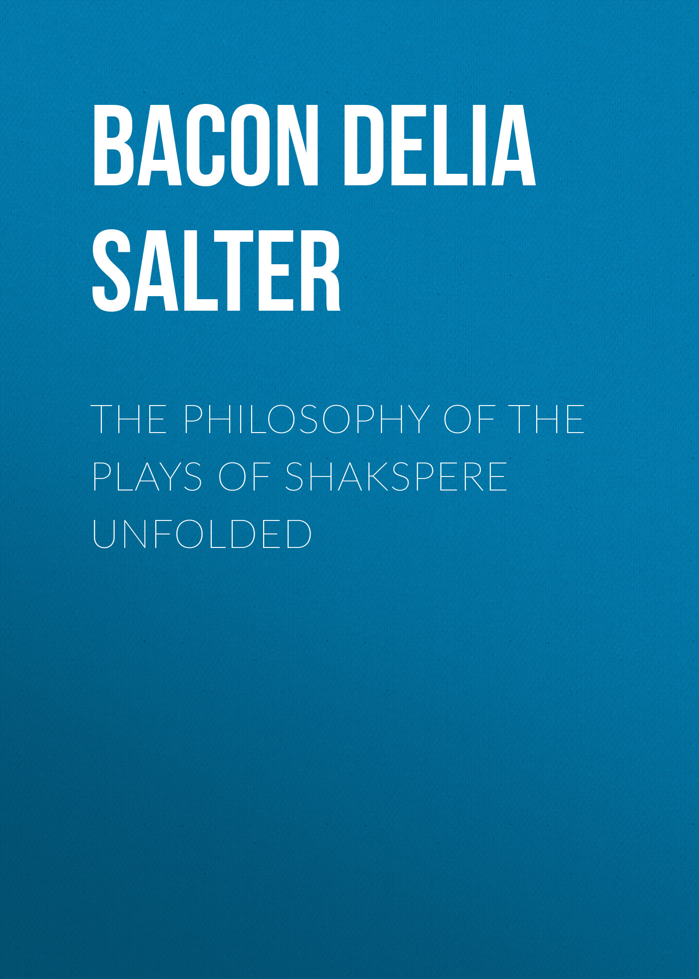 Bacon Delia Salter The Philosophy of the Plays of Shakspere Unfolded schmidt p trans the plays of anton chekhov