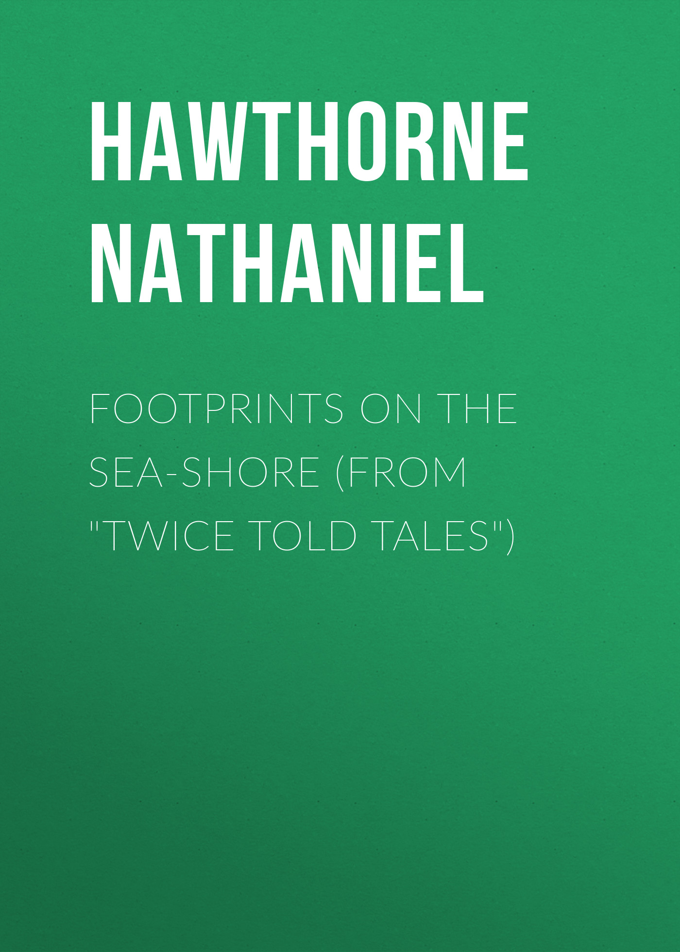 Hawthorne Nathaniel Footprints on the Sea-Shore (From Twice Told Tales) hawthorne nathaniel the threefold destiny from twice told tales