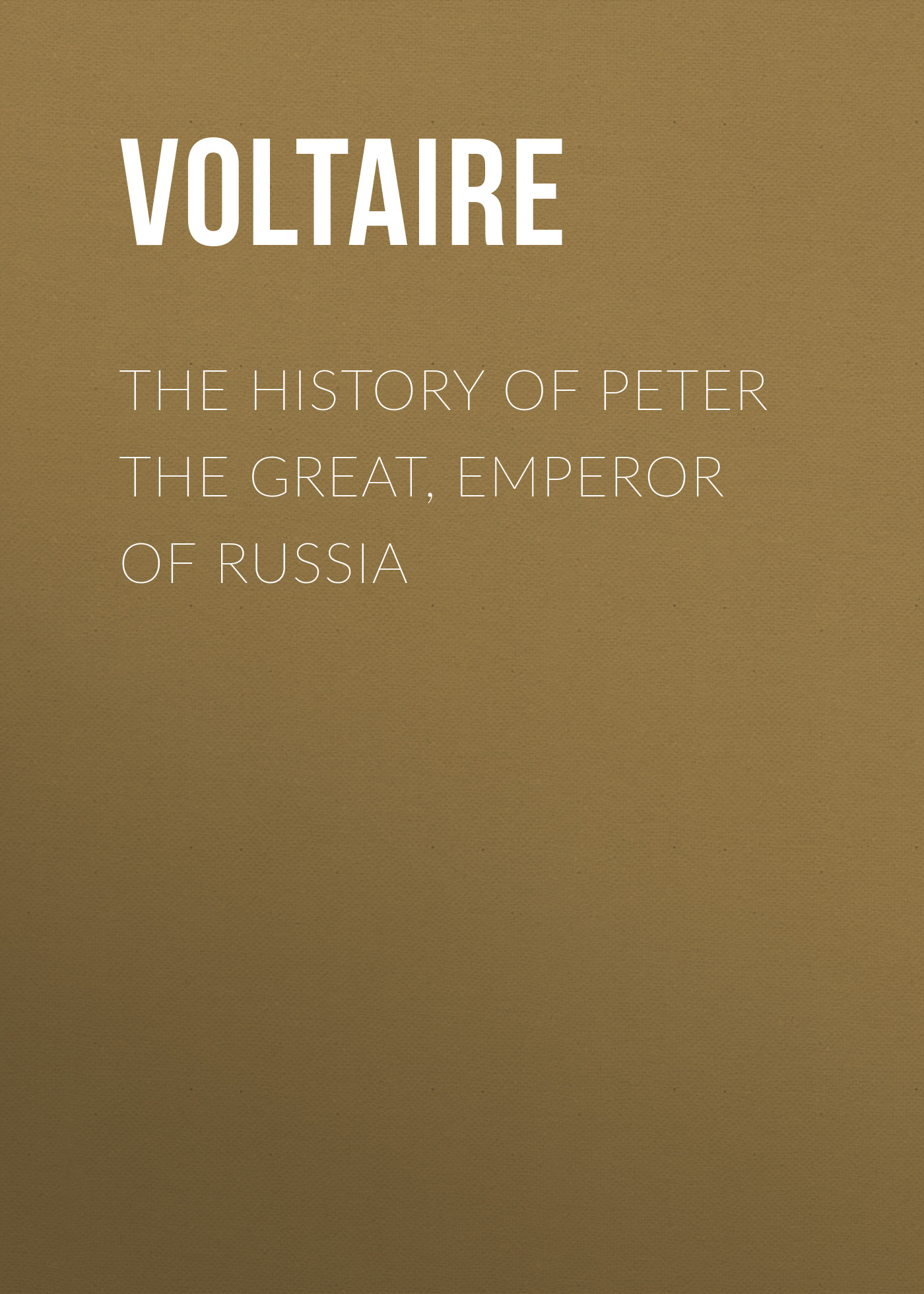 Вольтер The History of Peter the Great, Emperor of Russia отсутствует anecdotes hitherto unpublished of the private life of peter the great