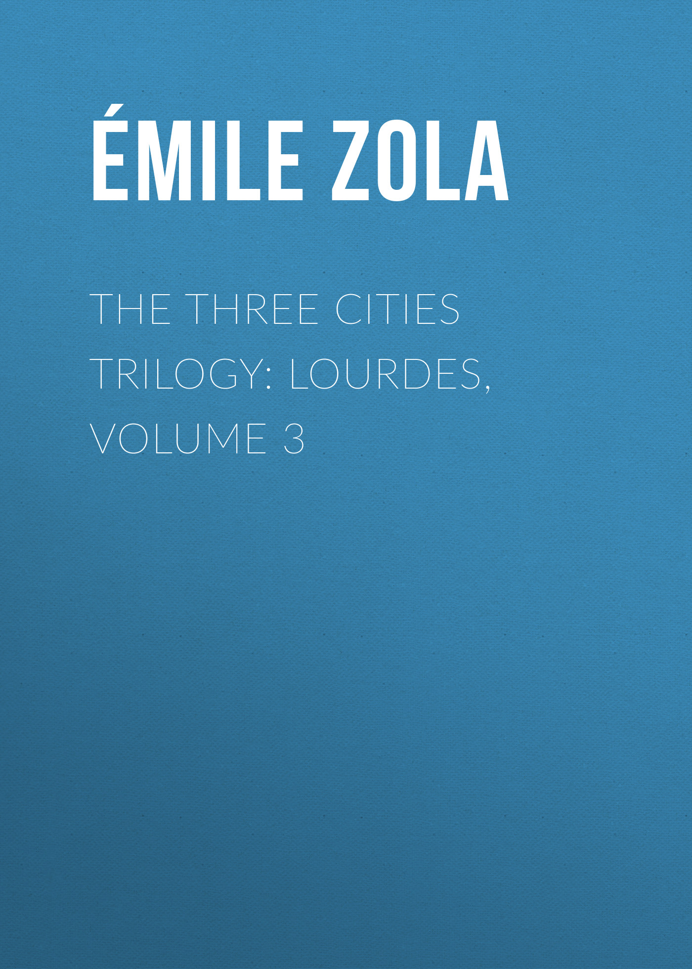 the three cities trilogy lourdes volume 3