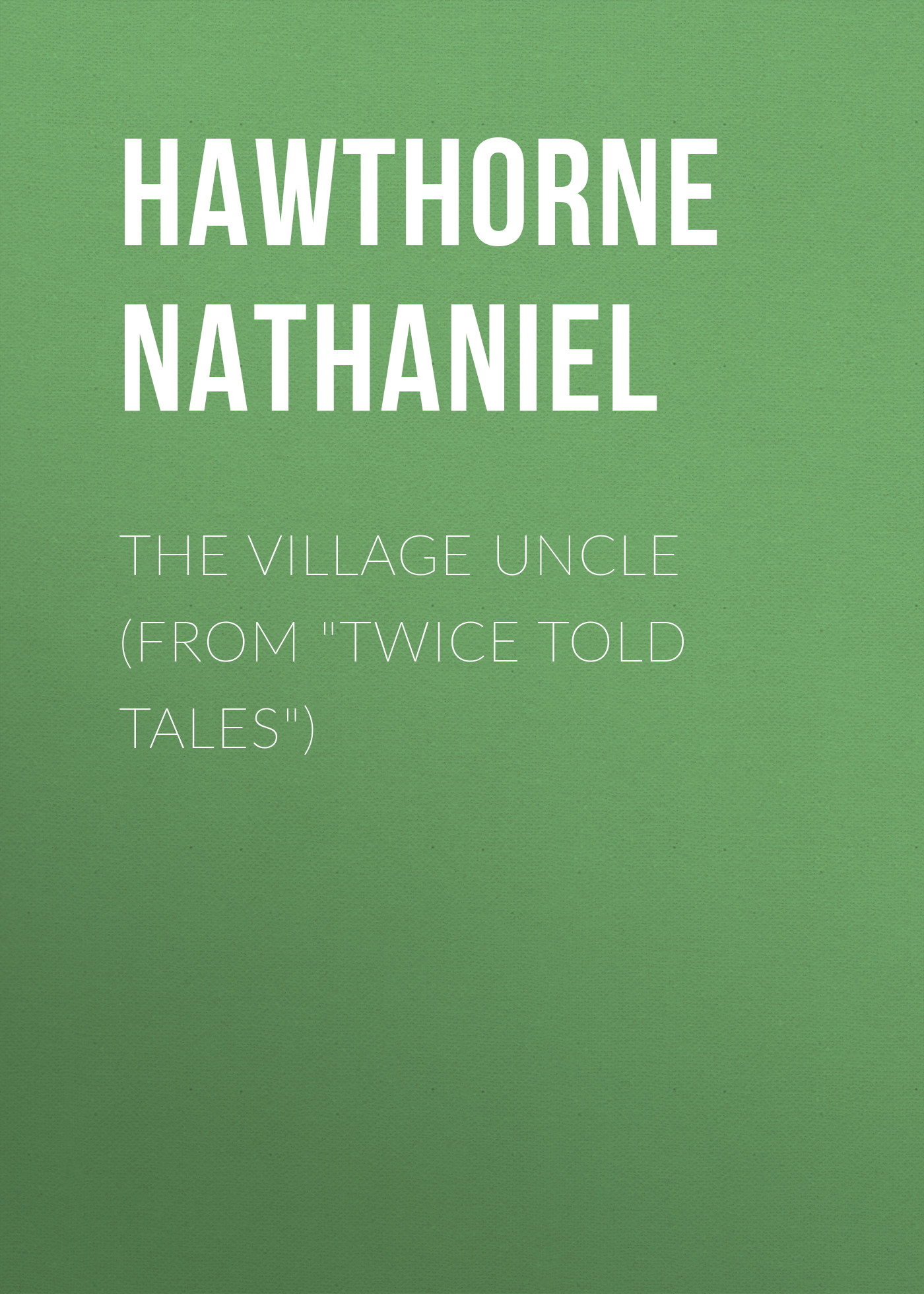 Hawthorne Nathaniel The Village Uncle (From