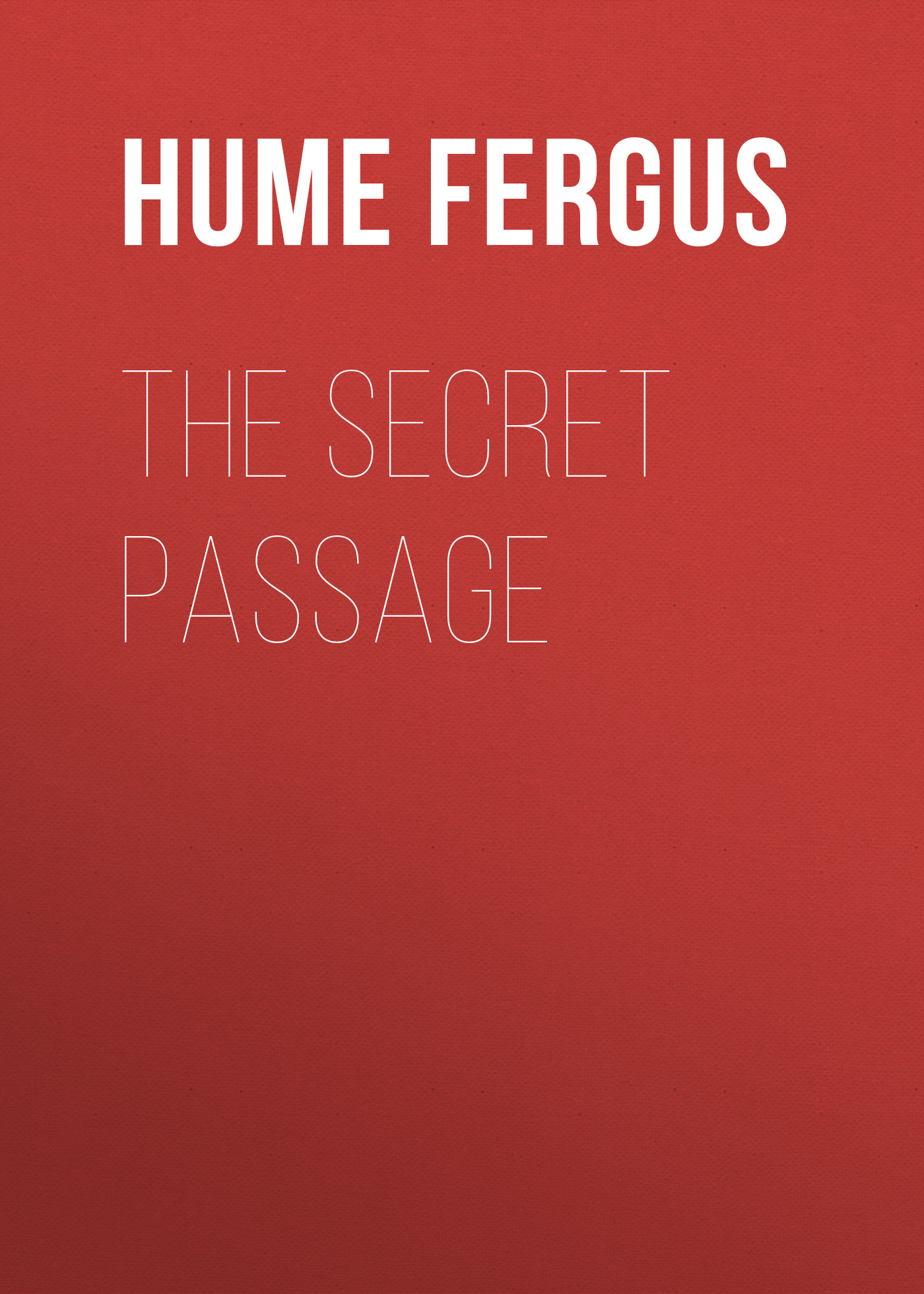 Hume Fergus The Secret Passage fergus hume a woman s burden