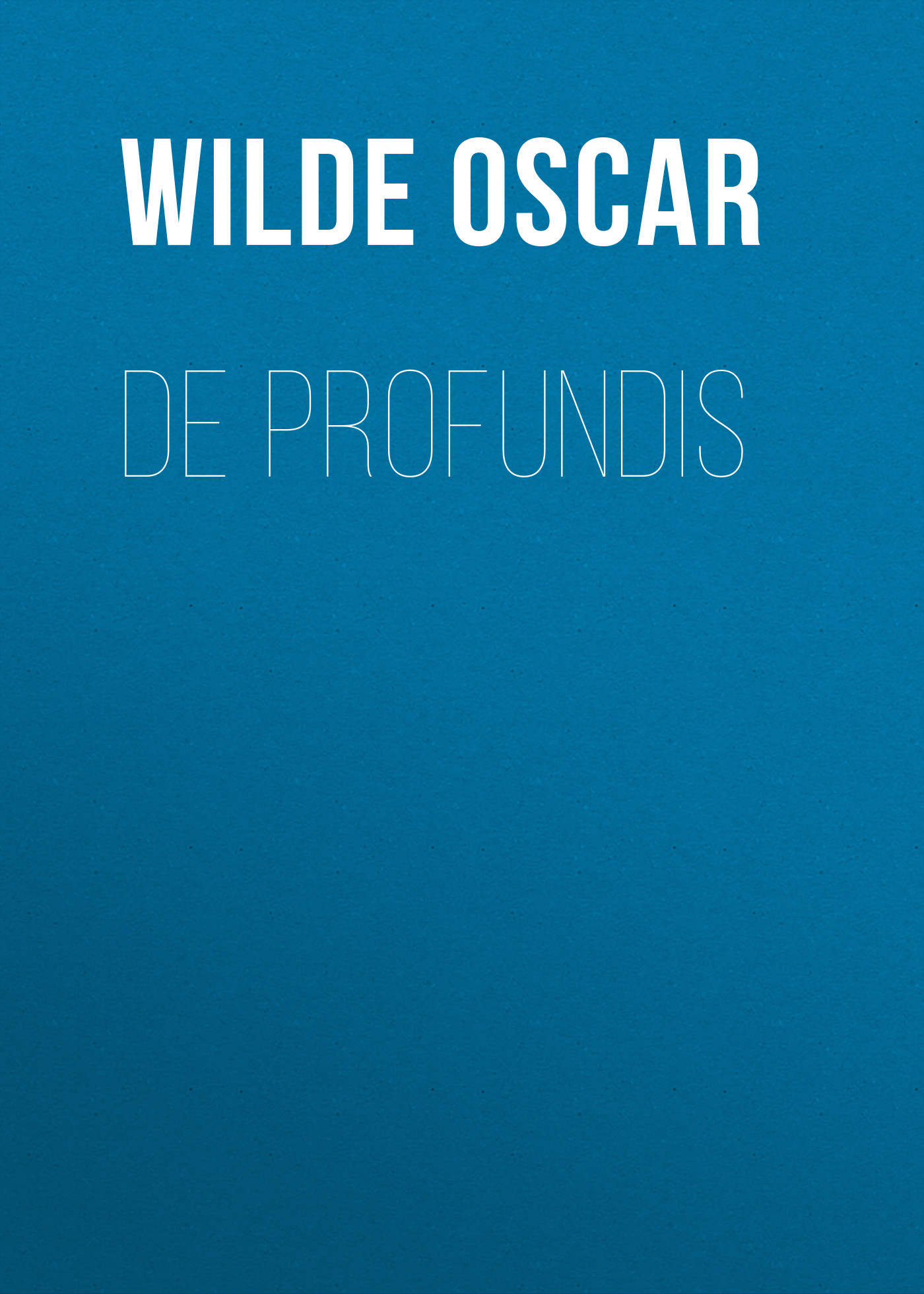 Оскар Уайльд De Profundis de profundis
