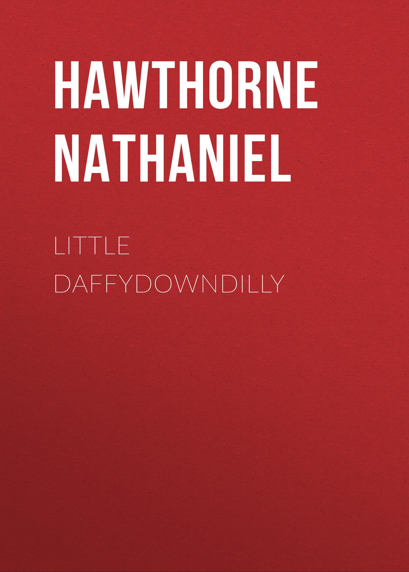 Hawthorne Nathaniel Little Daffydowndilly hawthorne nathaniel dr bullivant