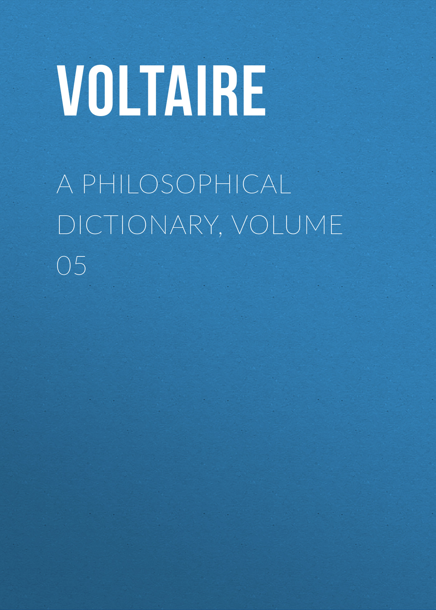 Вольтер A Philosophical Dictionary, Volume 05 oxford first dictionary