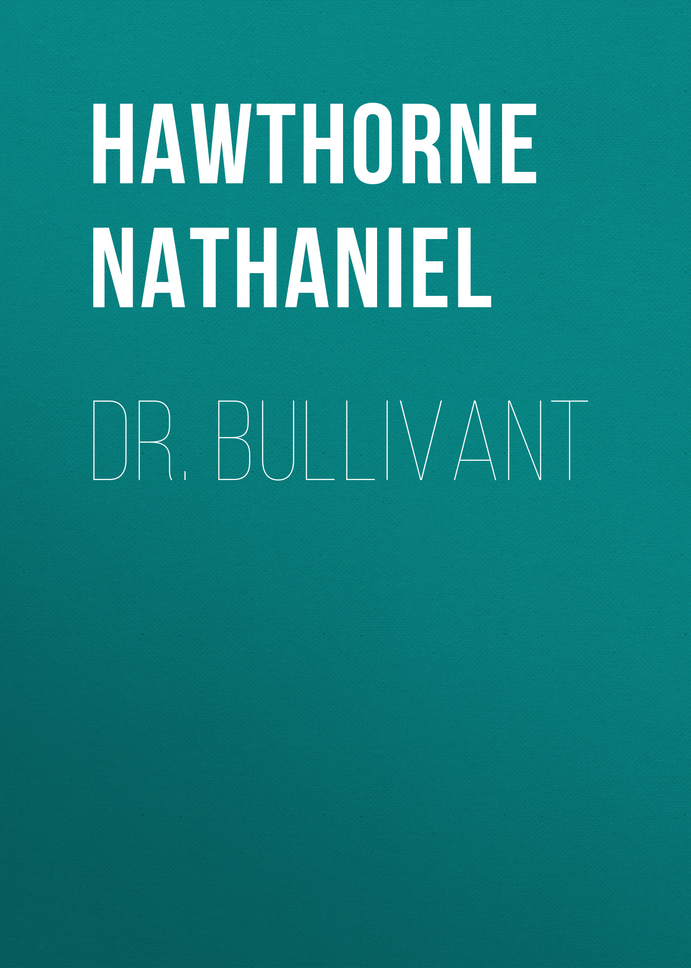 Hawthorne Nathaniel Dr. Bullivant hawthorne nathaniel dr bullivant