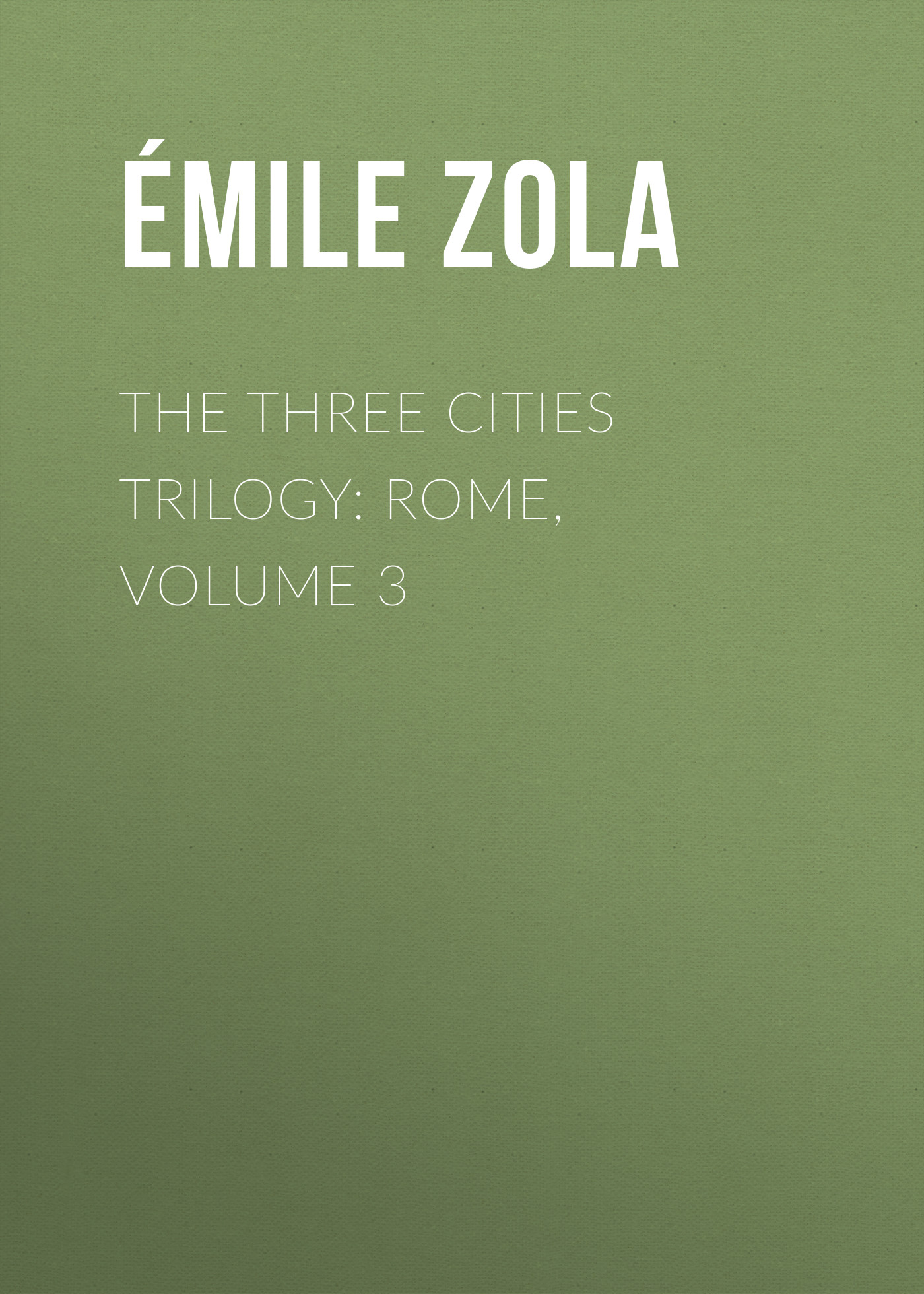 Эмиль Золя The Three Cities Trilogy: Rome, Volume 3 brodway the musical highlights trilogy 3 cd