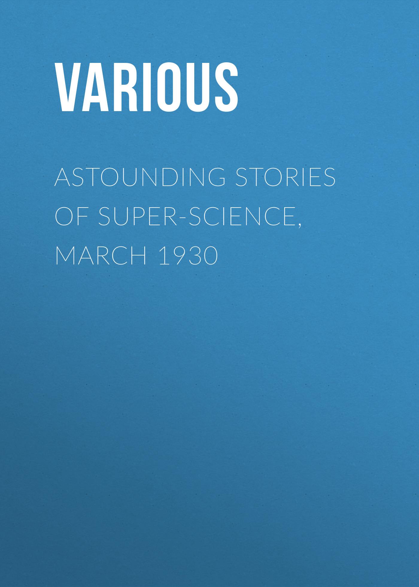 Various Astounding Stories of Super-Science, March 1930 каталка игрушка molto утёнок с ручкой 7925 со звуковыми эффектами желтый зеленый красный