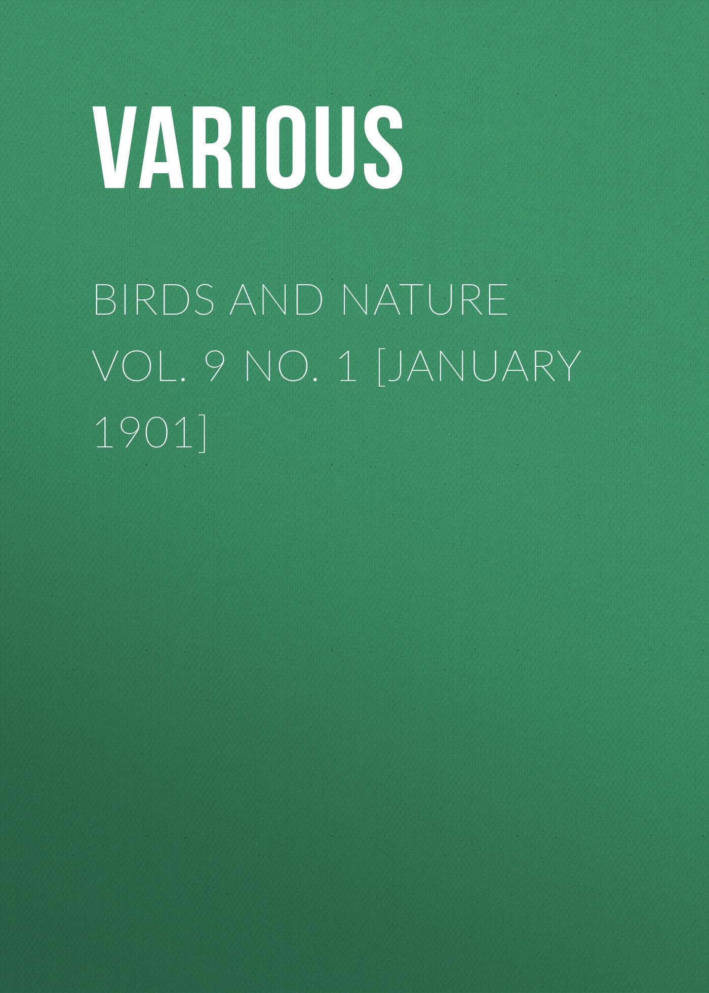 Various Birds and Nature Vol. 9 No. 1 [January 1901] various birds and all nature vol v no 1 january 1899